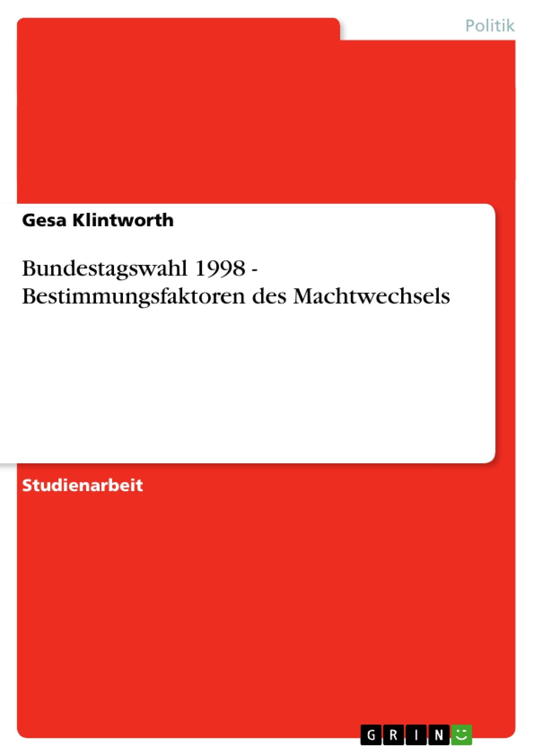 Titel: Bundestagswahl 1998 - Bestimmungsfaktoren des Machtwechsels