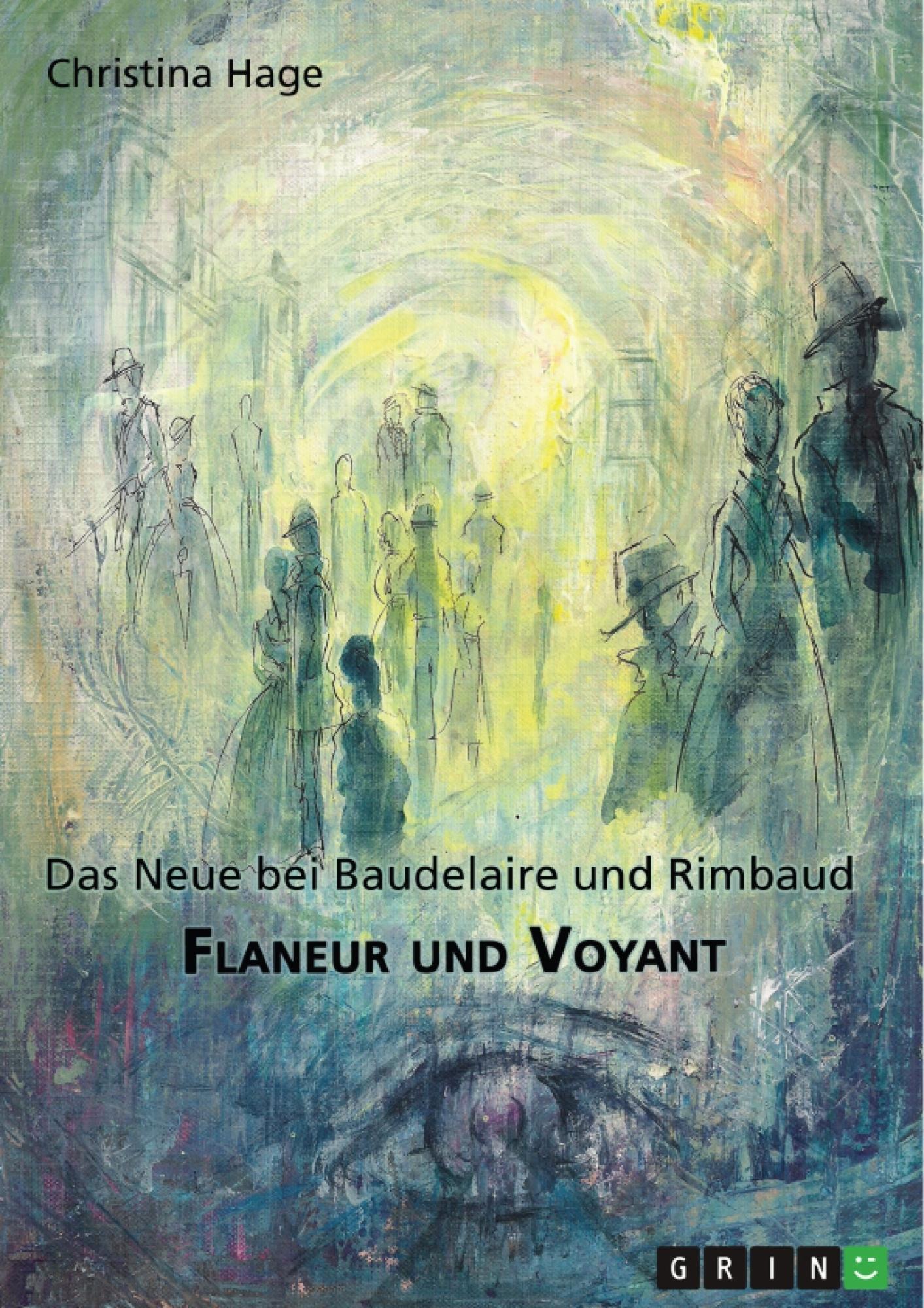 Titel: Flaneur und Voyant. Das Neue bei Baudelaire und Rimbaud
