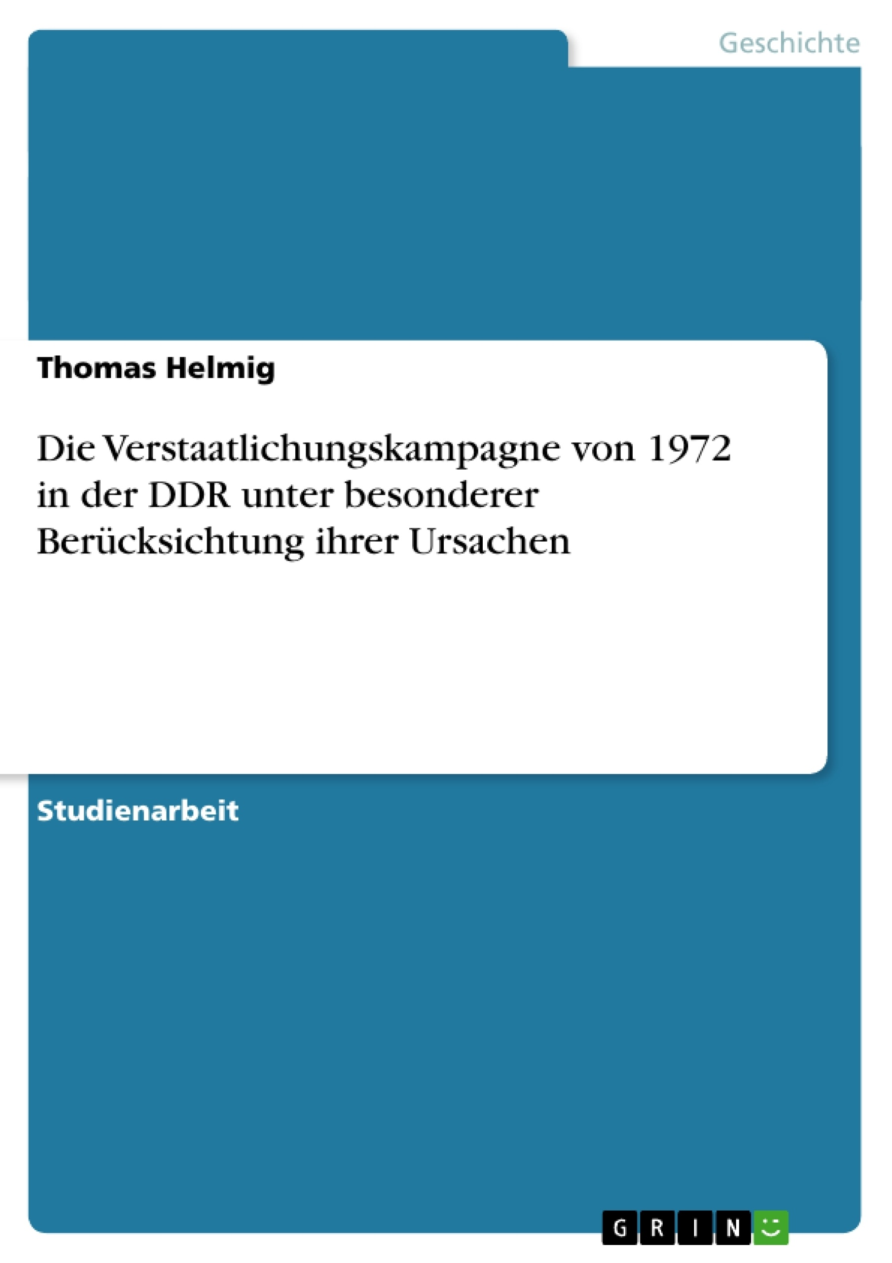 Titel: Die Verstaatlichungskampagne von 1972 in der DDR unter besonderer Berücksichtung ihrer Ursachen