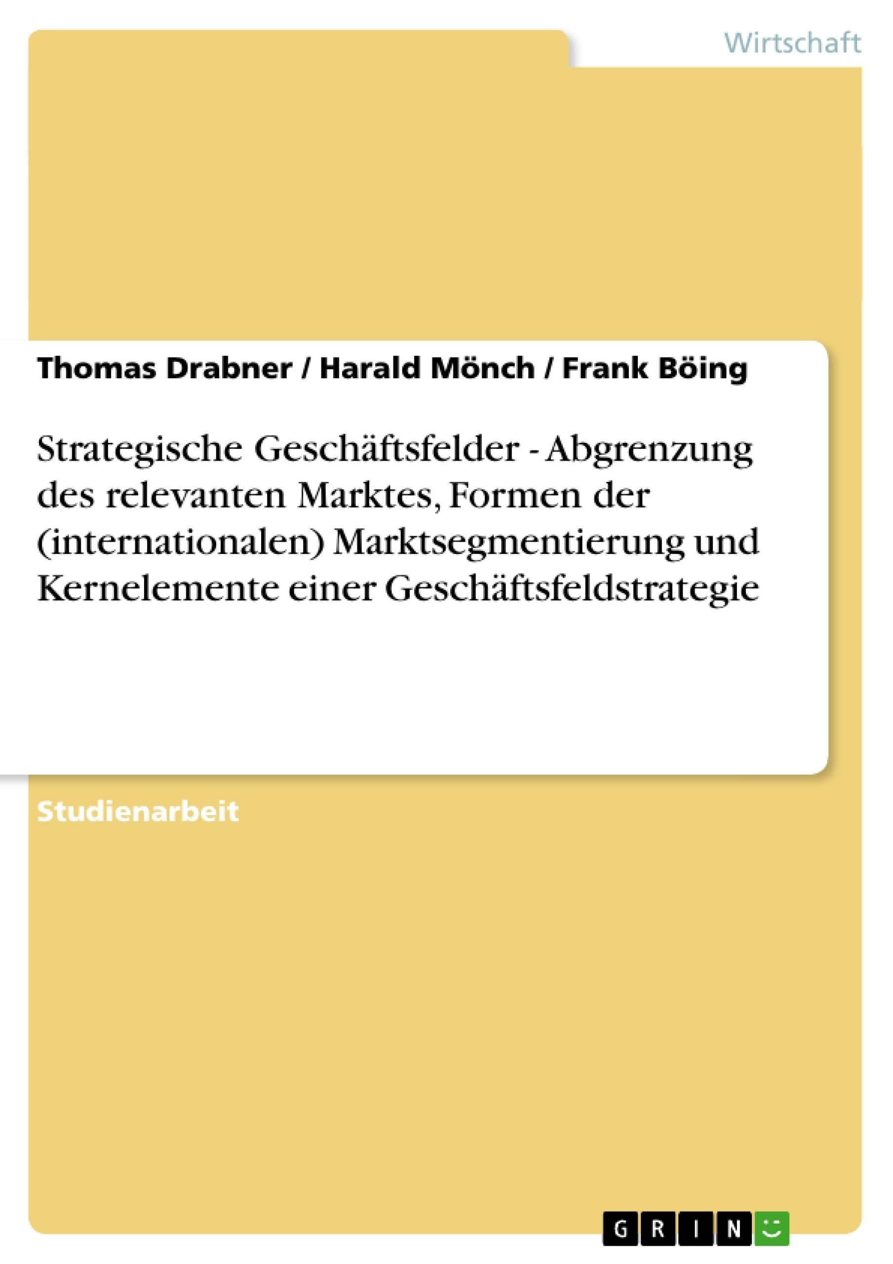 Titel: Strategische Geschäftsfelder - Abgrenzung des relevanten Marktes, Formen der (internationalen)  Marktsegmentierung und Kernelemente einer Geschäftsfeldstrategie