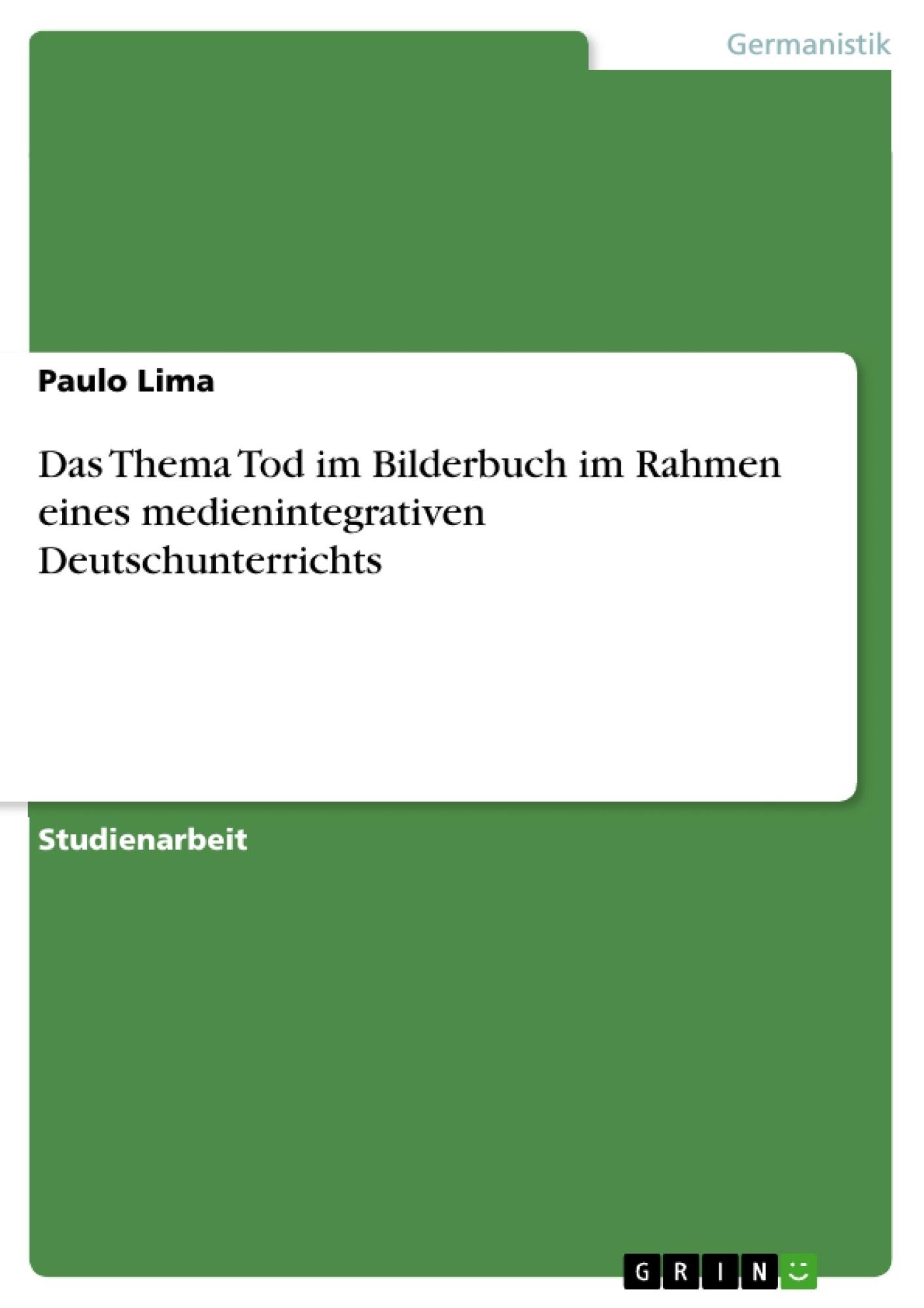 Das Thema Tod im Bilderbuch im Rahmen eines medienintegrativen ...