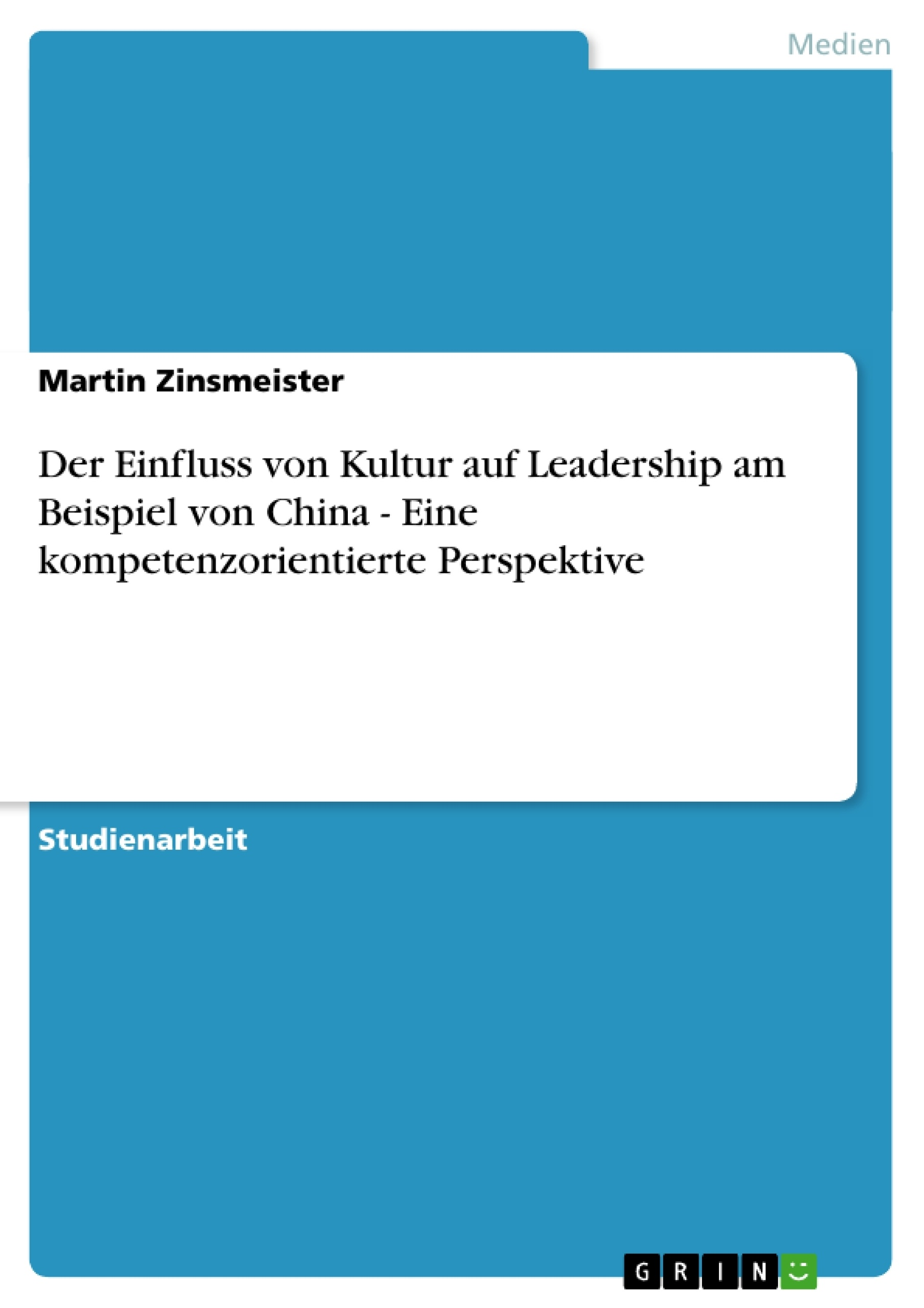 Titel: Der Einfluss von Kultur auf Leadership am Beispiel von China - Eine kompetenzorientierte Perspektive