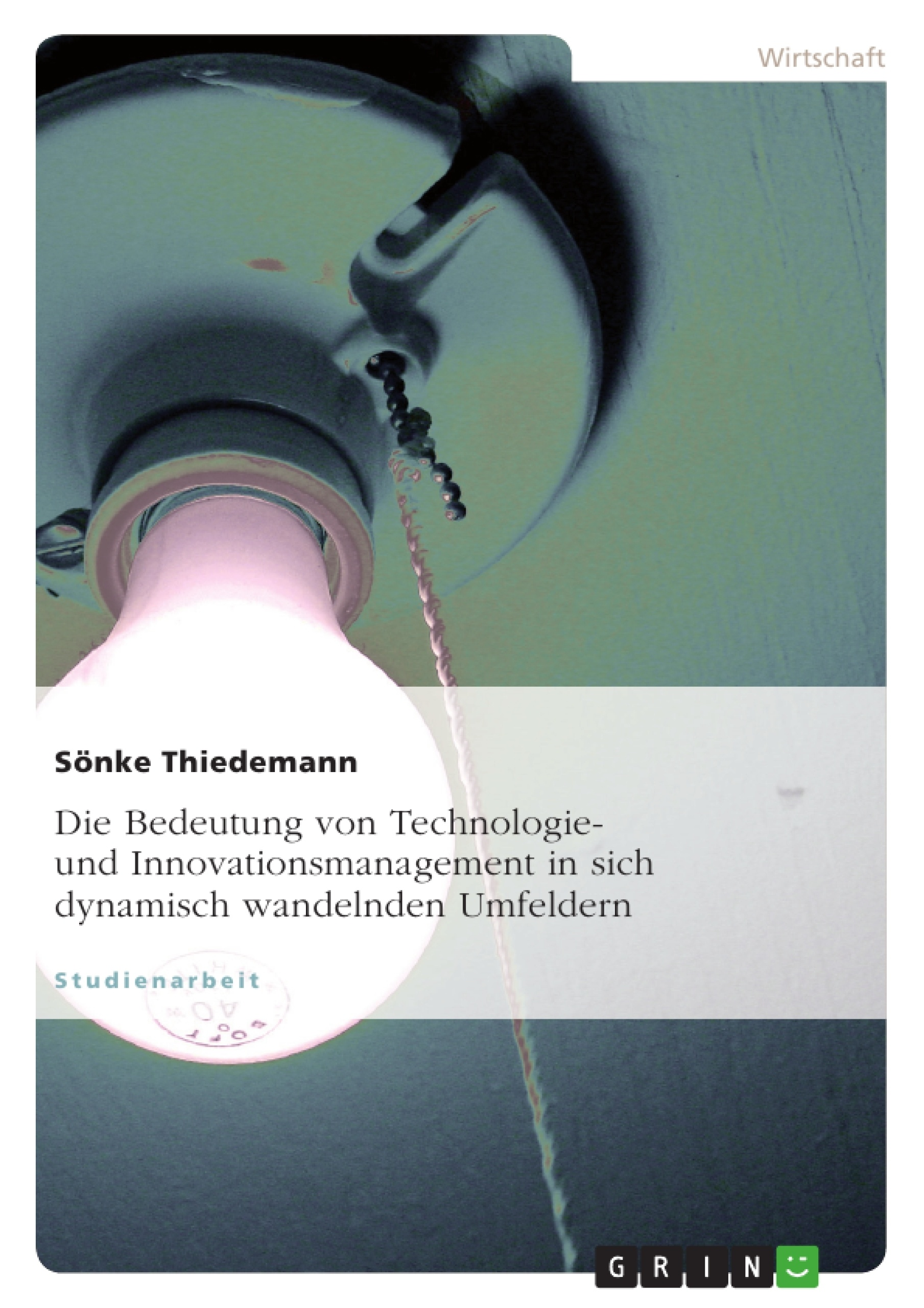 Titel: Die Bedeutung von Technologie- und Innovationsmanagement in sich dynamisch wandelnden Umfeldern