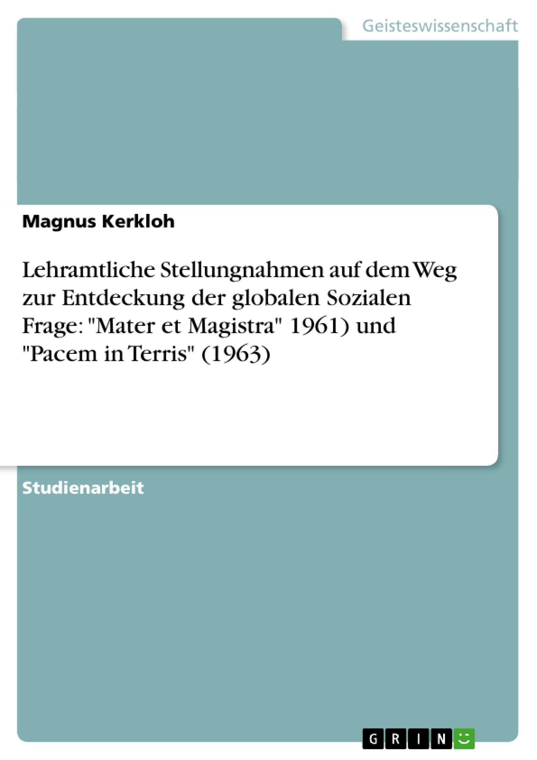 """Titel: Lehramtliche Stellungnahmen auf dem Weg zur Entdeckung der globalen Sozialen Frage: """"Mater et Magistra"""" 1961) und """"Pacem in Terris"""" (1963)"""