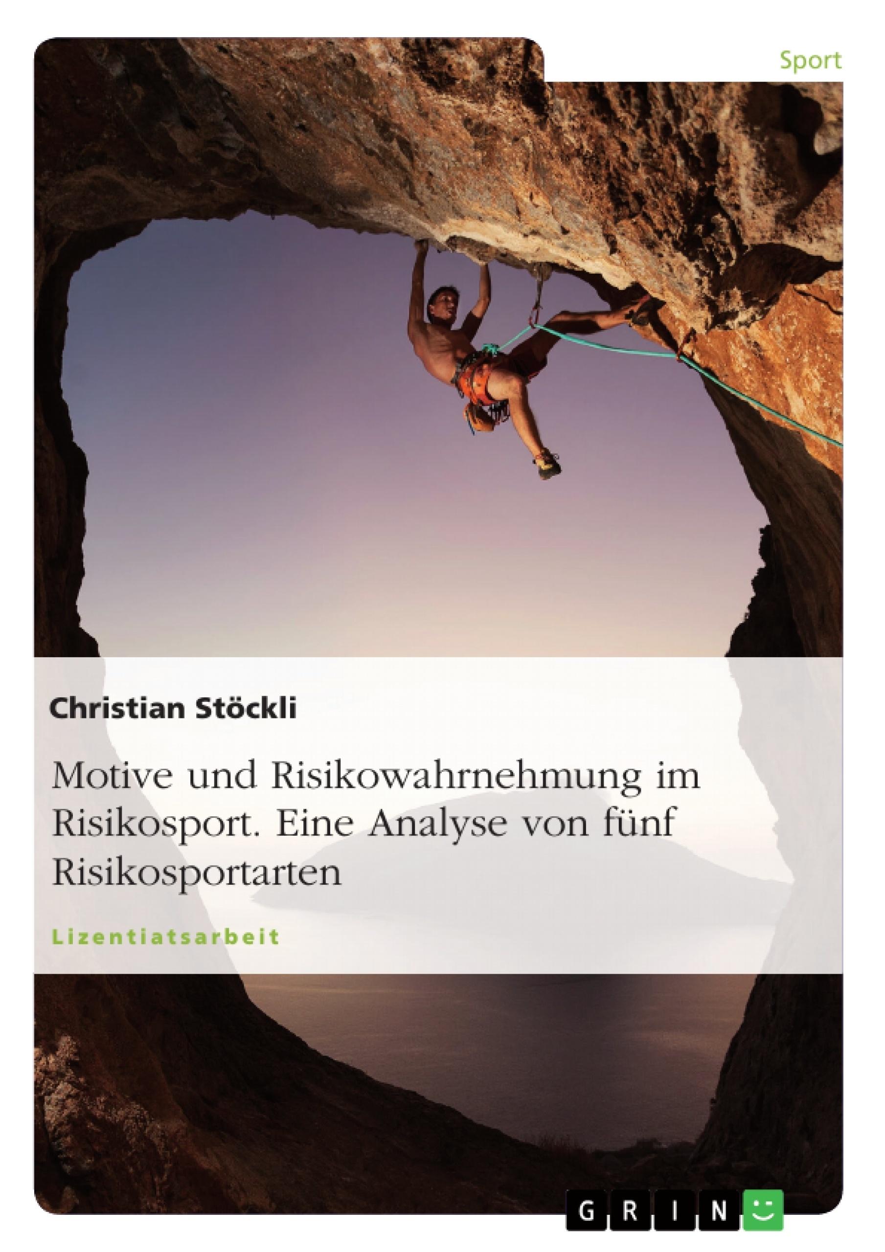 Titel: Motive und Risikowahrnehmung im Risikosport. Eine Analyse von fünf Risikosportarten