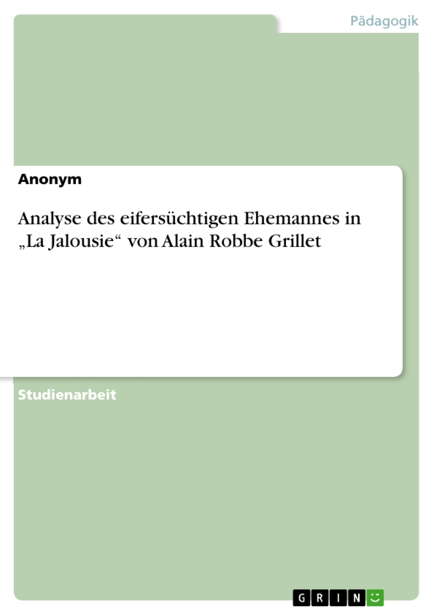"""Titel: Analyse des eifersüchtigen Ehemannes in """"La Jalousie"""" von Alain Robbe Grillet"""