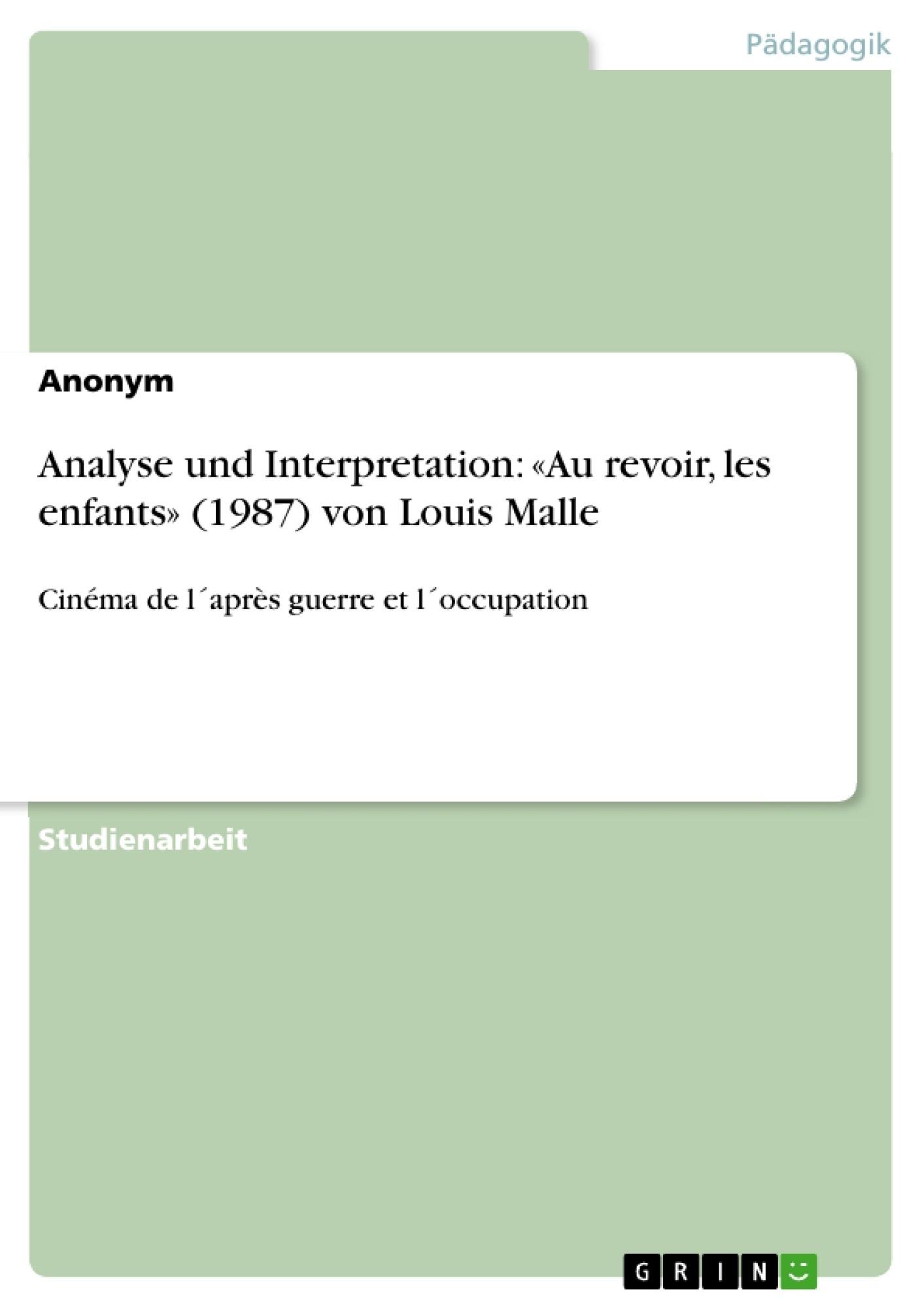 Titel: Analyse und Interpretation: «Au revoir, les enfants» (1987) von Louis Malle