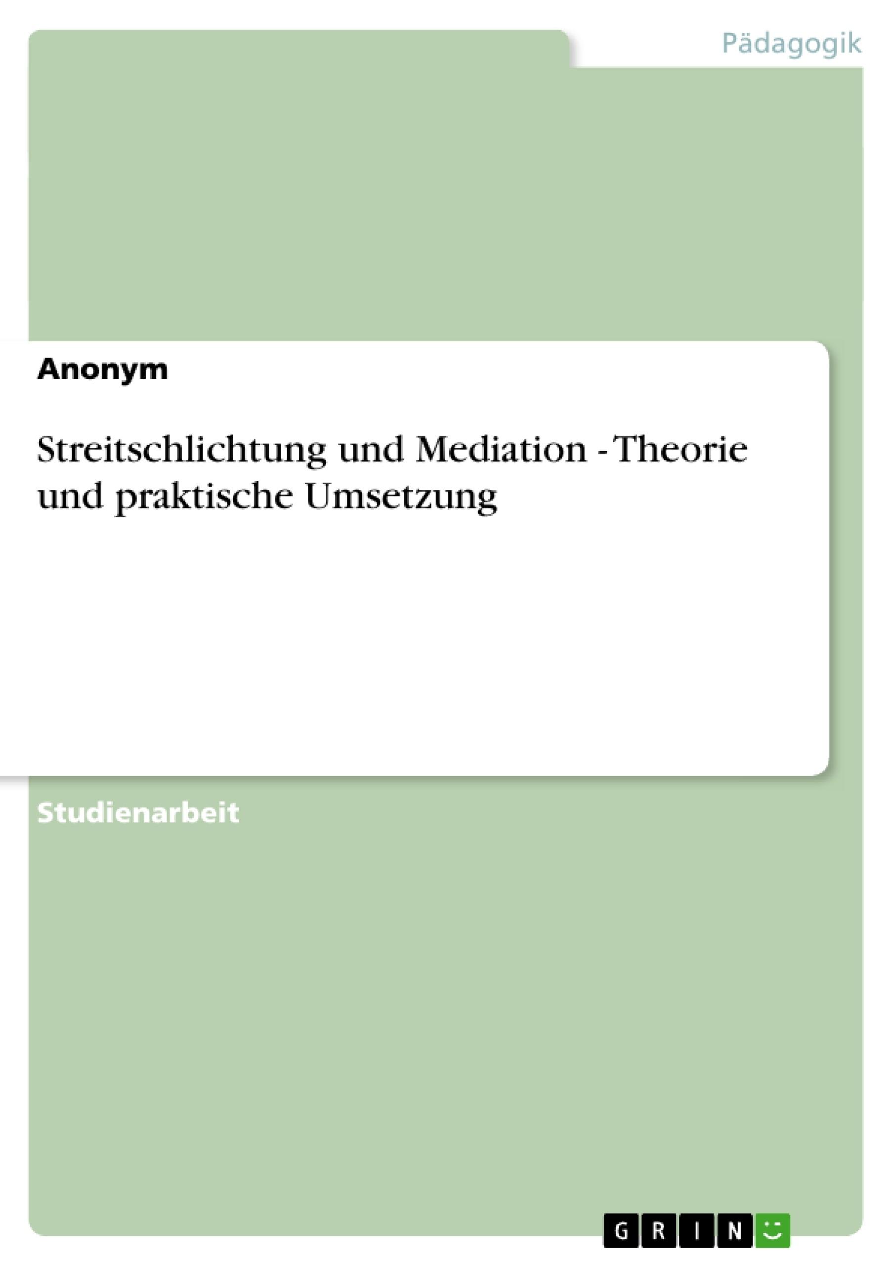 Titel: Streitschlichtung und Mediation  -  Theorie und praktische Umsetzung