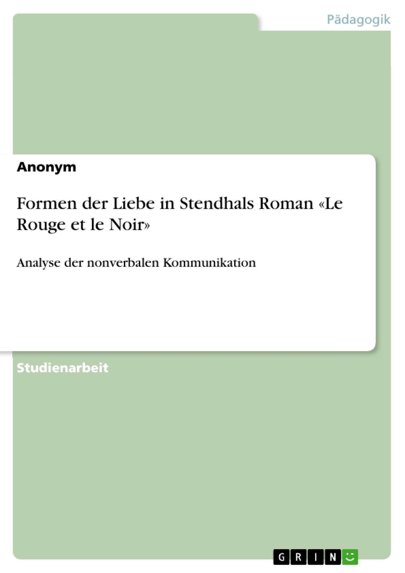 Titel: Formen der Liebe in Stendhals Roman «Le Rouge et le Noir»