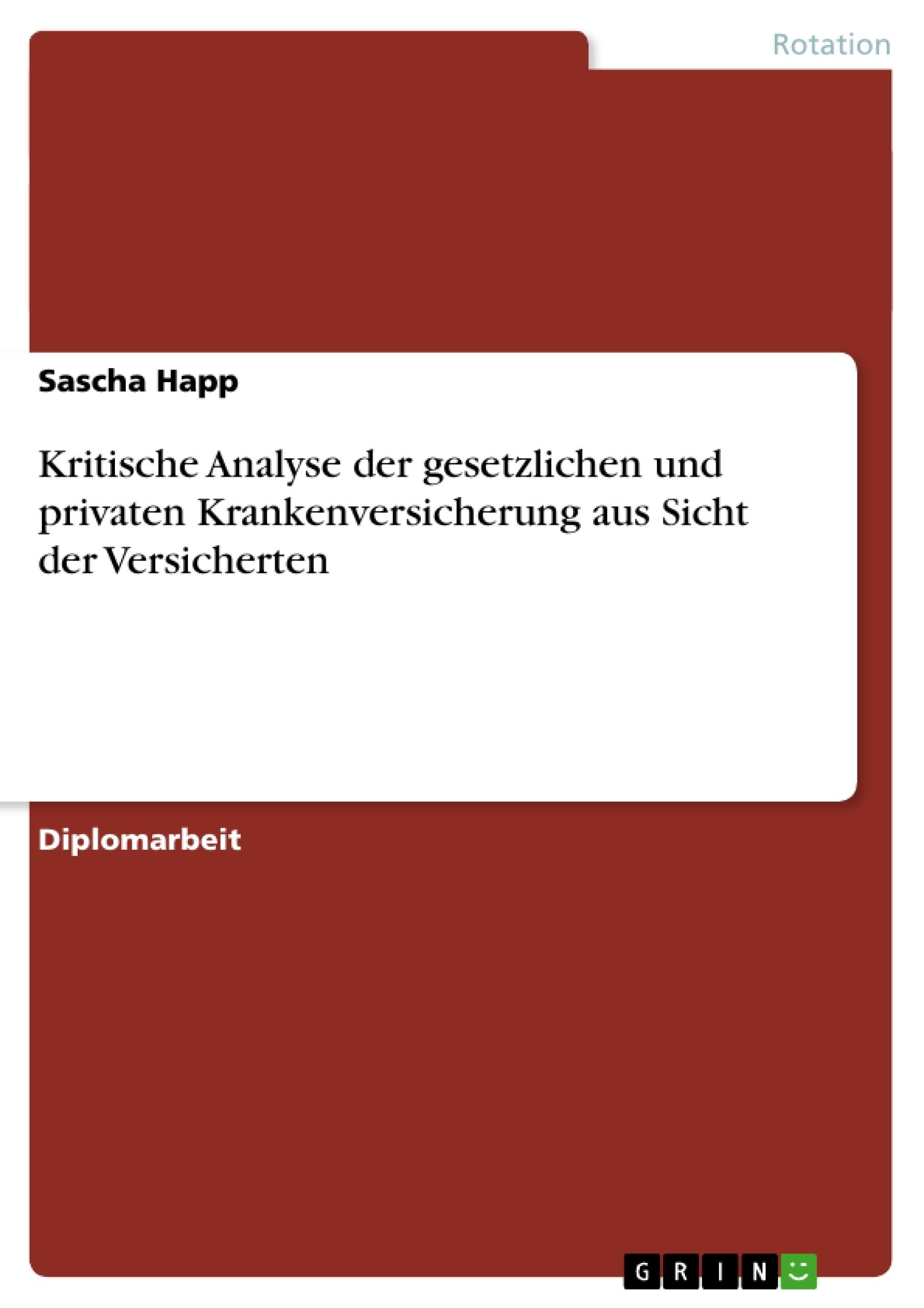 Titel: Kritische Analyse der gesetzlichen und privaten Krankenversicherung aus Sicht der Versicherten
