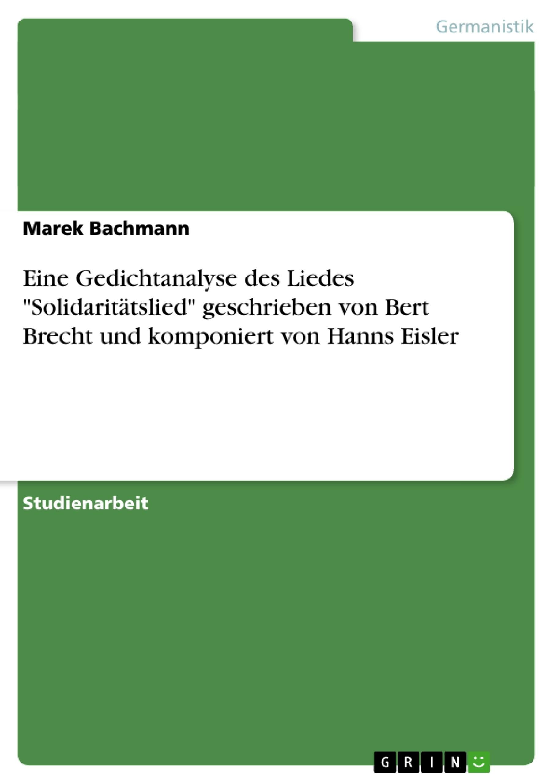 """Titel: Eine Gedichtanalyse des Liedes """"Solidaritätslied"""" geschrieben von Bert Brecht und komponiert von Hanns Eisler"""
