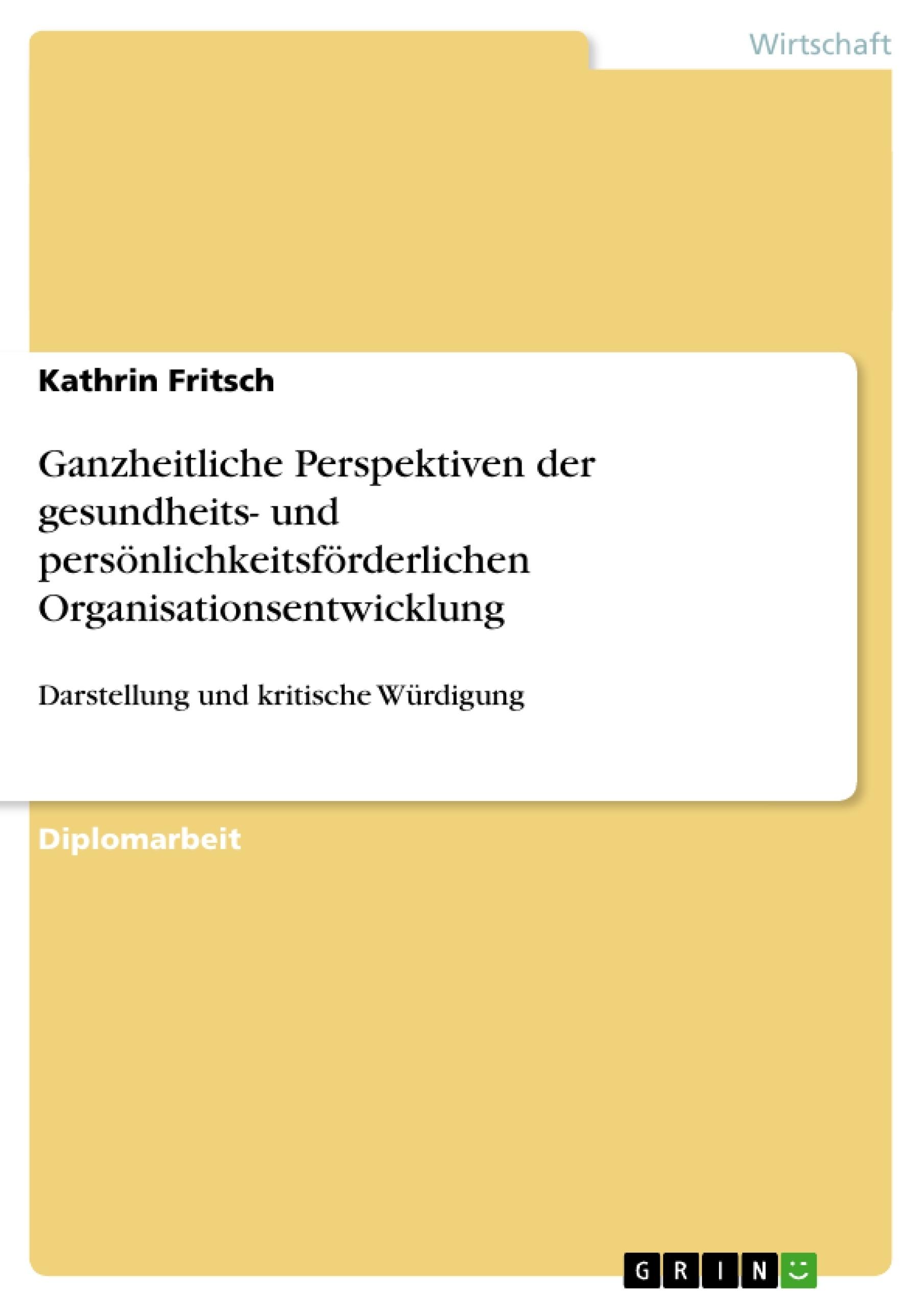 Titel: Ganzheitliche Perspektiven der gesundheits- und persönlichkeitsförderlichen Organisationsentwicklung