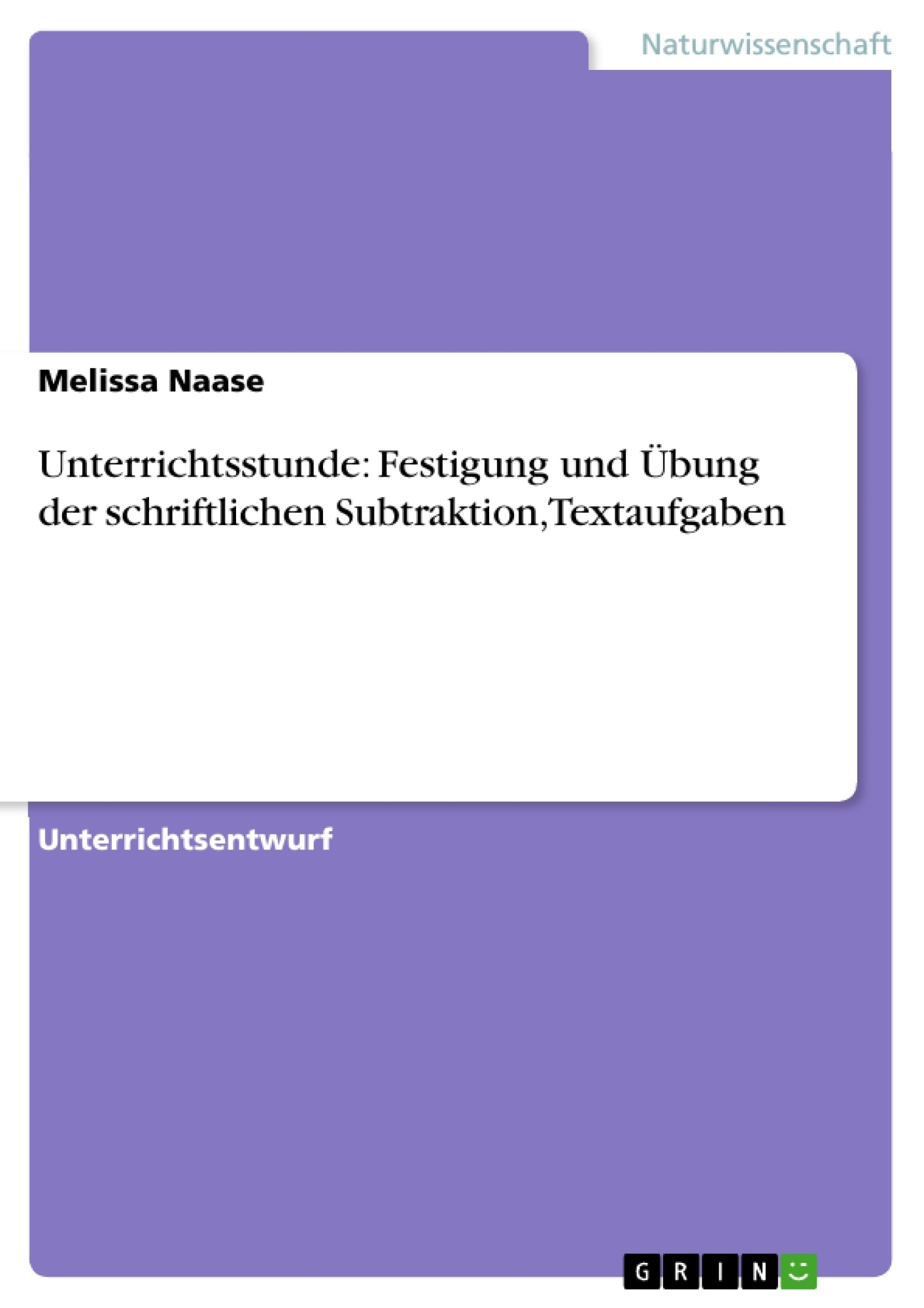 Titel: Unterrichtsstunde: Festigung und Übung der schriftlichen Subtraktion, Textaufgaben