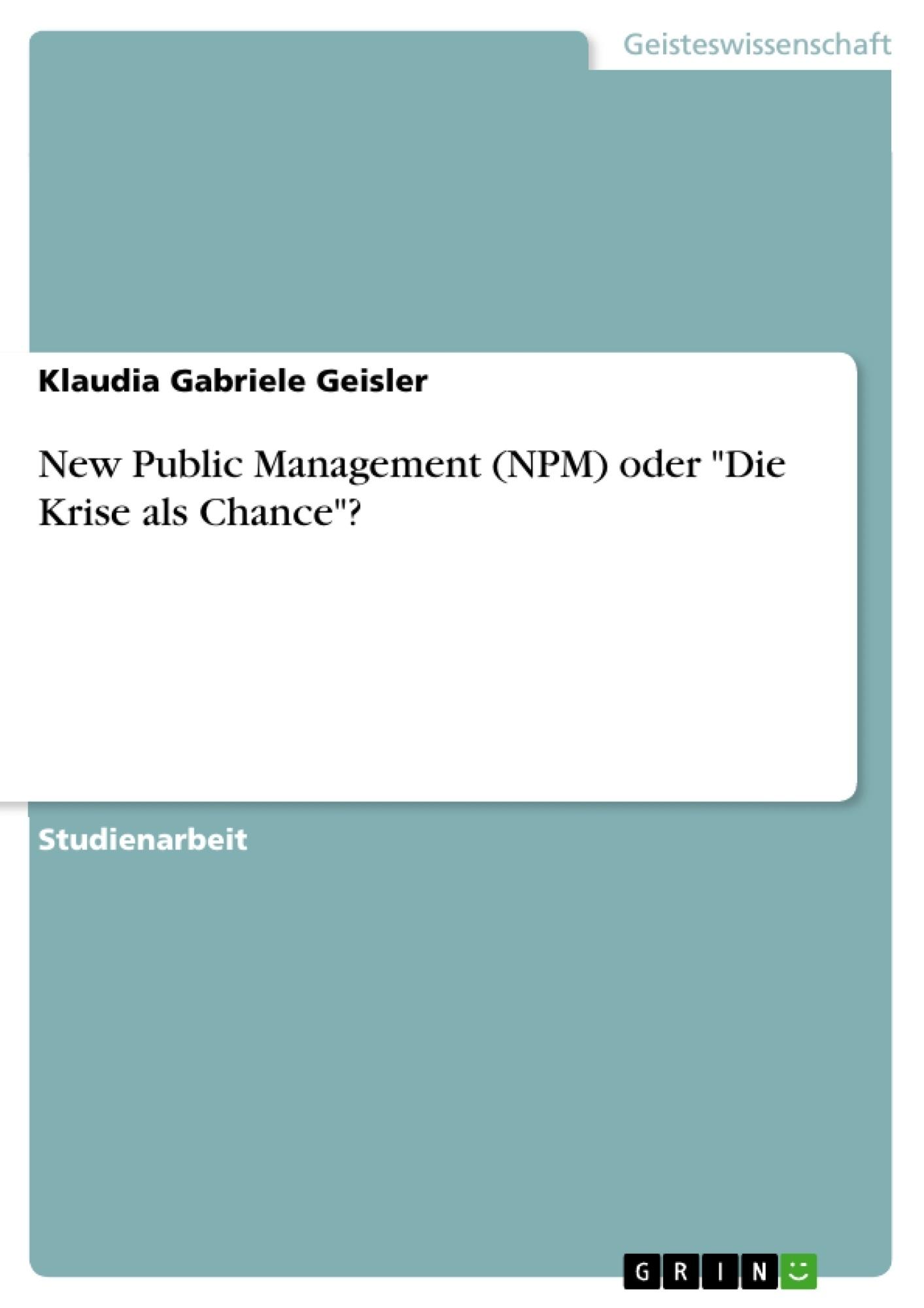 """Titel: New Public Management (NPM) oder """"Die Krise als Chance""""?"""