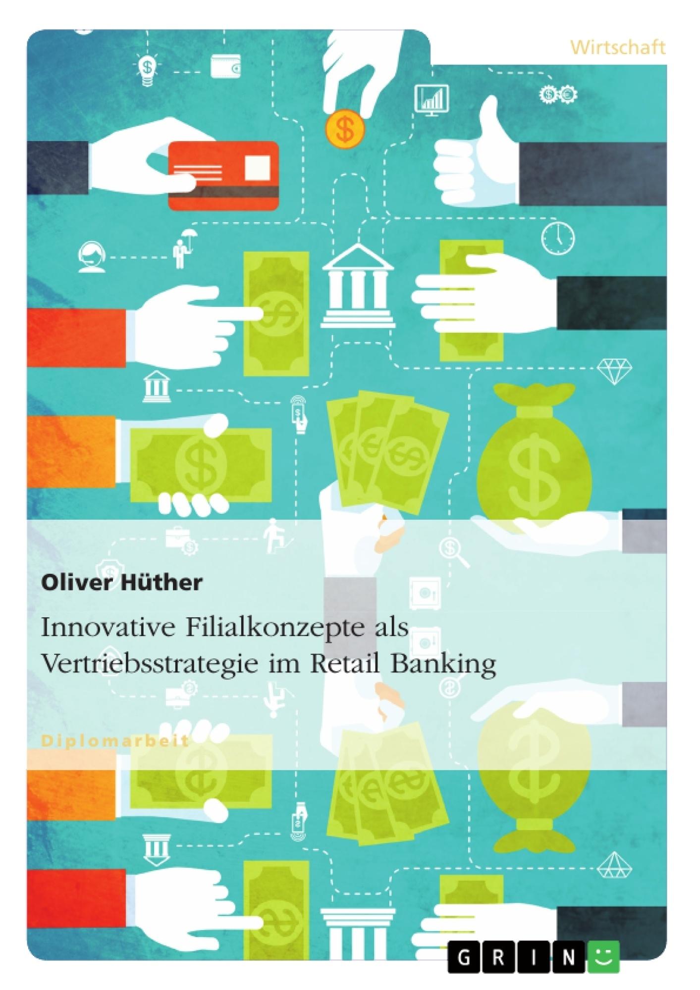 Titel: Innovative Filialkonzepte als Vertriebsstrategie im Retail Banking