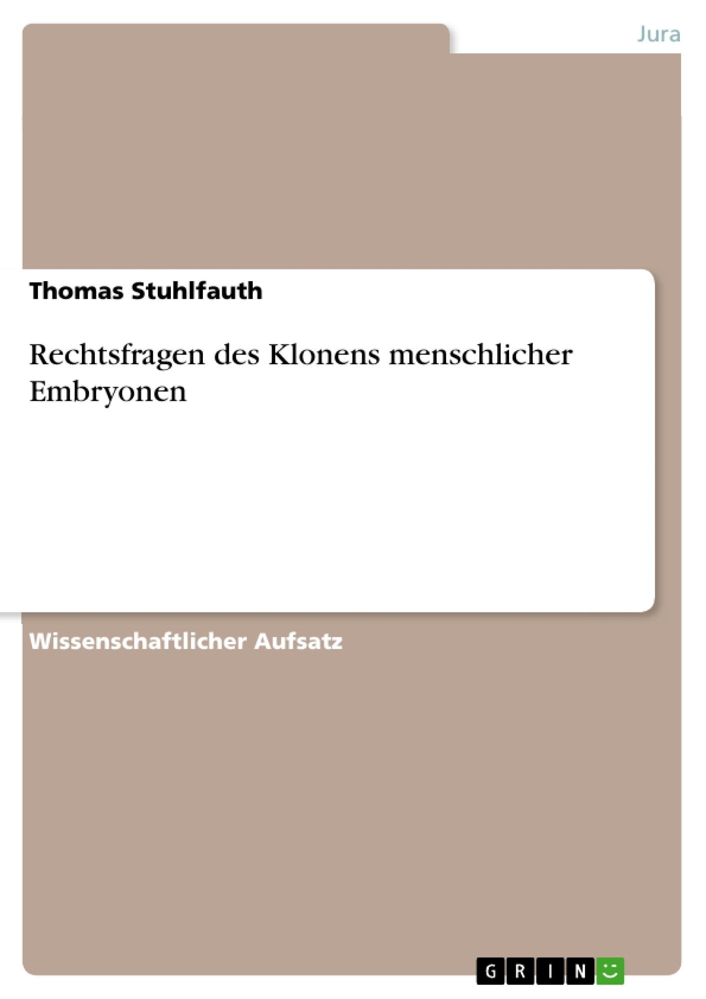 Titel: Rechtsfragen des Klonens menschlicher Embryonen