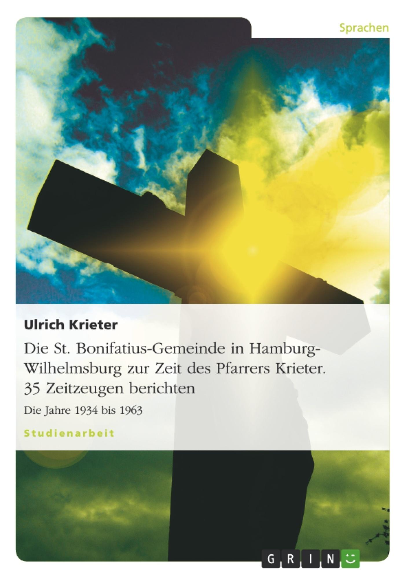 Titel: Die St. Bonifatius-Gemeinde in Hamburg-Wilhelmsburg zur Zeit des Pfarrers Krieter. 35 Zeitzeugen berichten