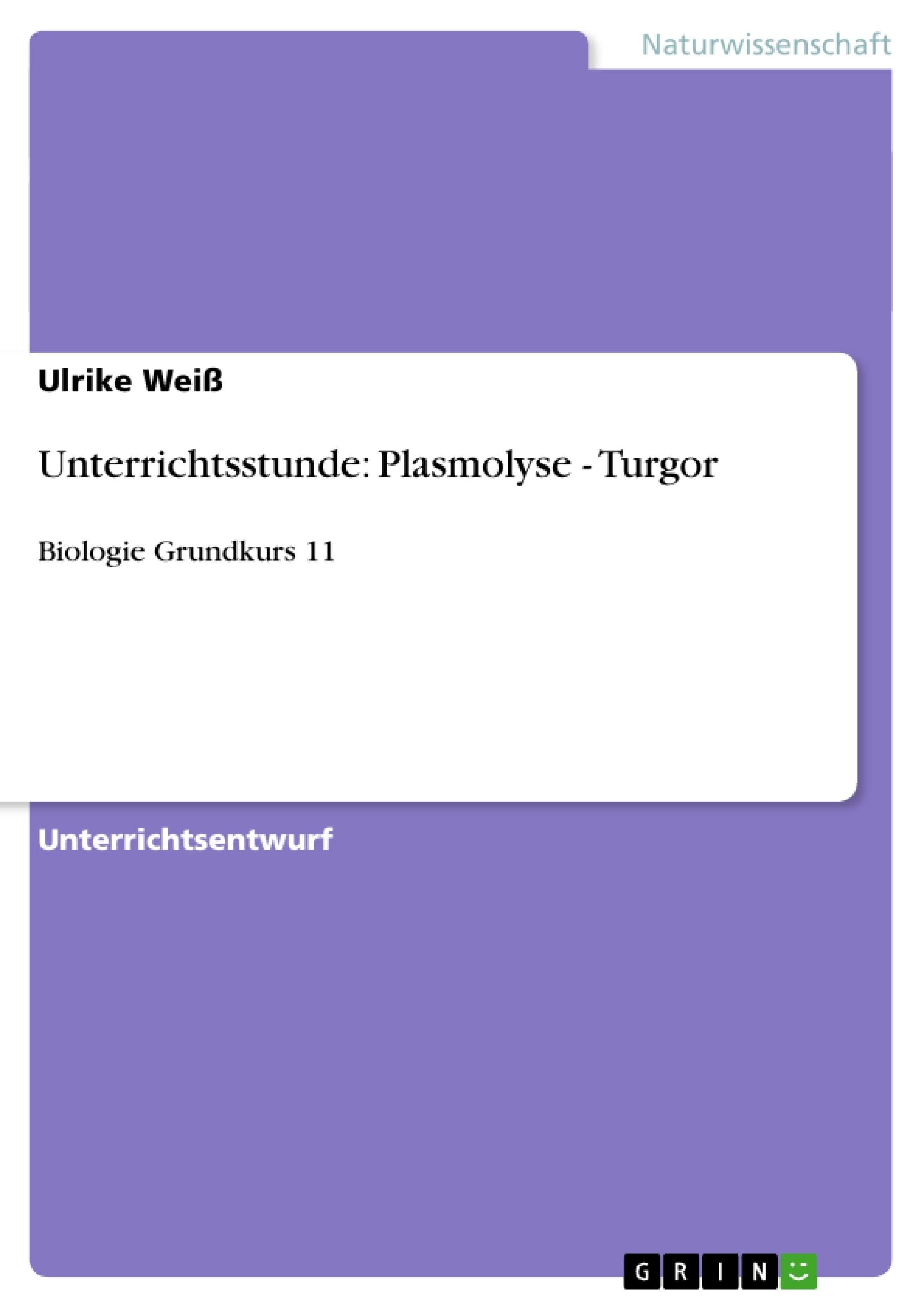 Titel: Unterrichtsstunde: Plasmolyse - Turgor