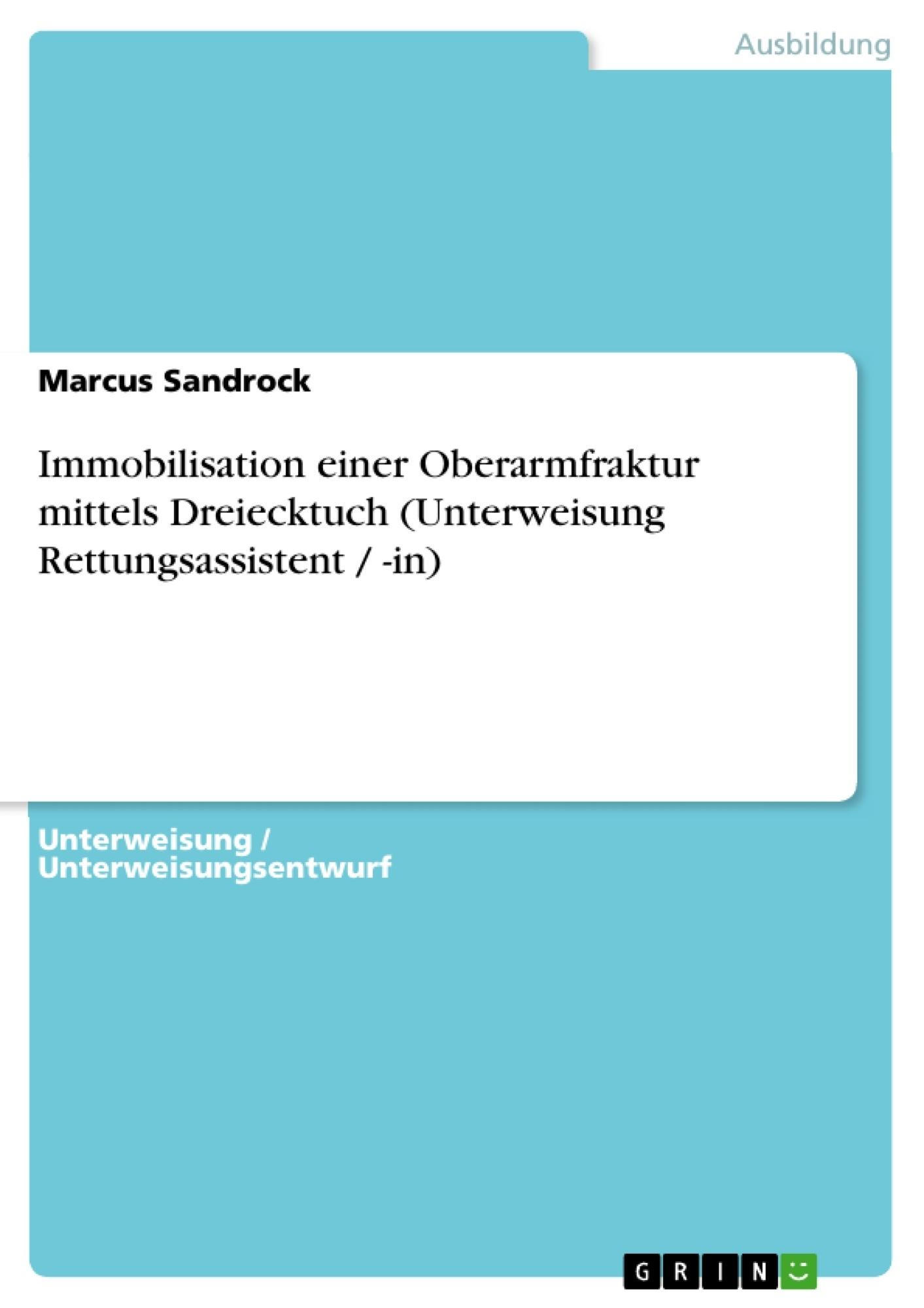 Titel: Immobilisation einer Oberarmfraktur mittels Dreiecktuch (Unterweisung Rettungsassistent / -in)