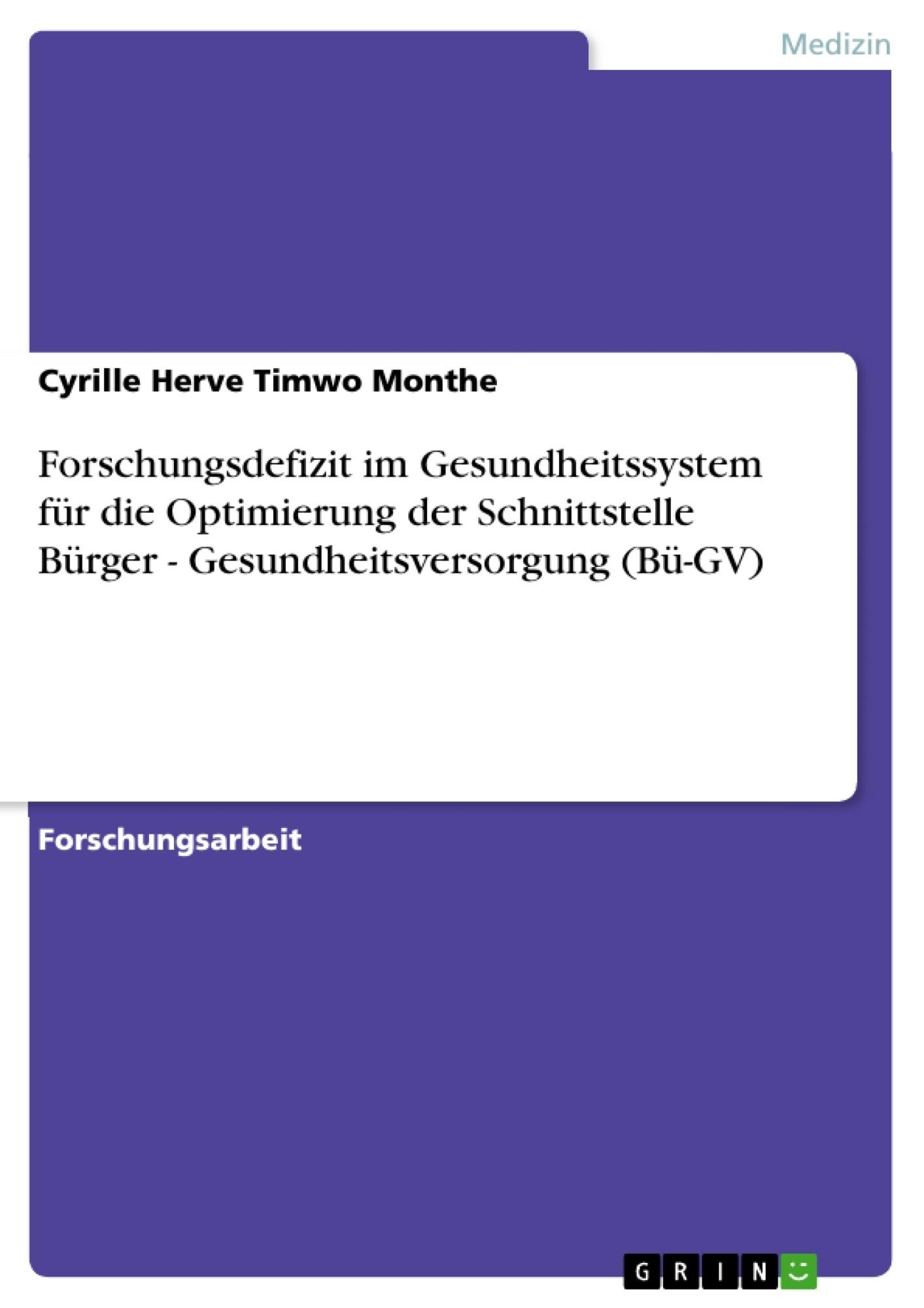 Titel: Forschungsdefizit im Gesundheitssystem für die Optimierung der Schnittstelle  Bürger - Gesundheitsversorgung (Bü-GV)