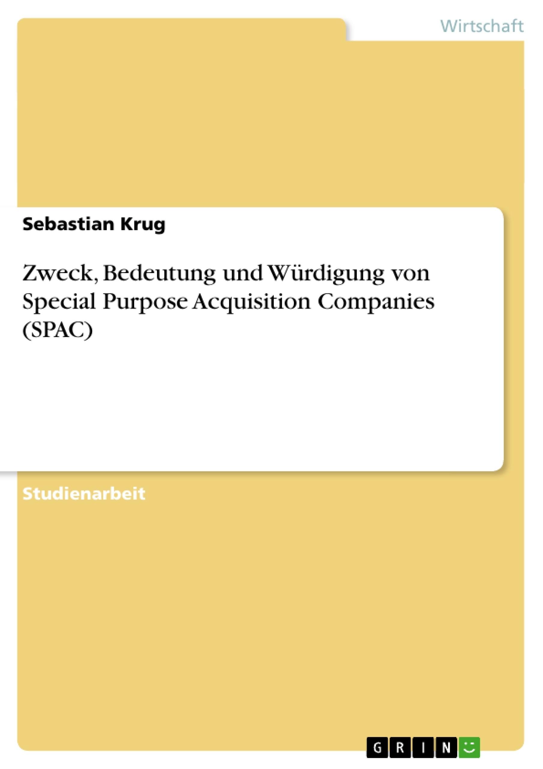 Titel: Zweck, Bedeutung und Würdigung von Special Purpose Acquisition Companies (SPAC)