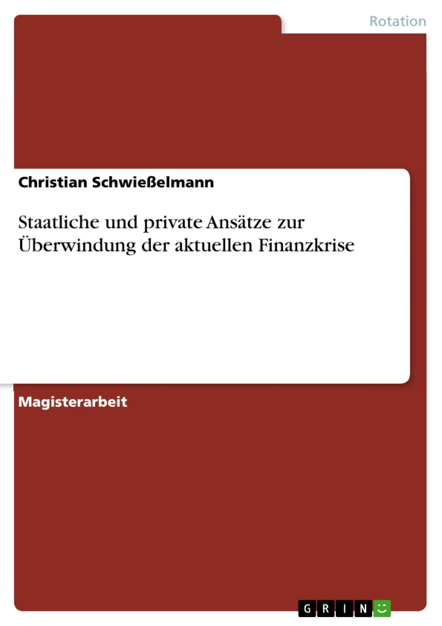 Titel: Staatliche und private Ansätze zur Überwindung der aktuellen Finanzkrise