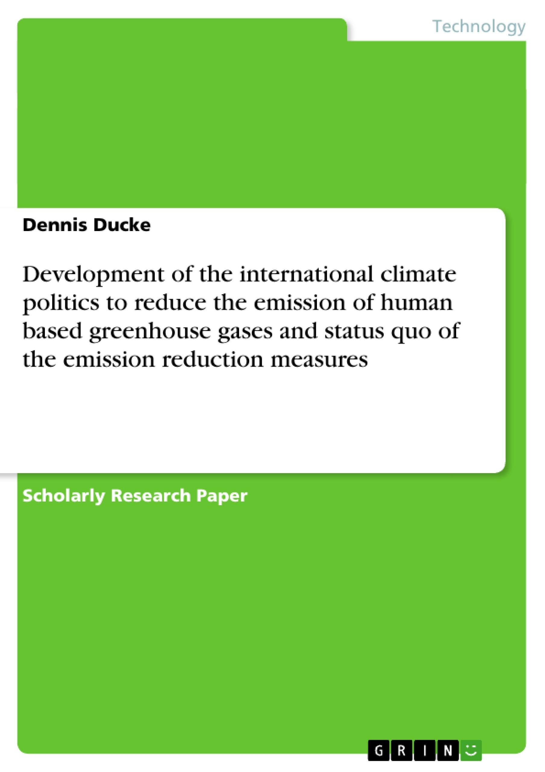 Title: Development of the international climate politics to reduce the emission of human based greenhouse gases and status quo of the emission reduction measures