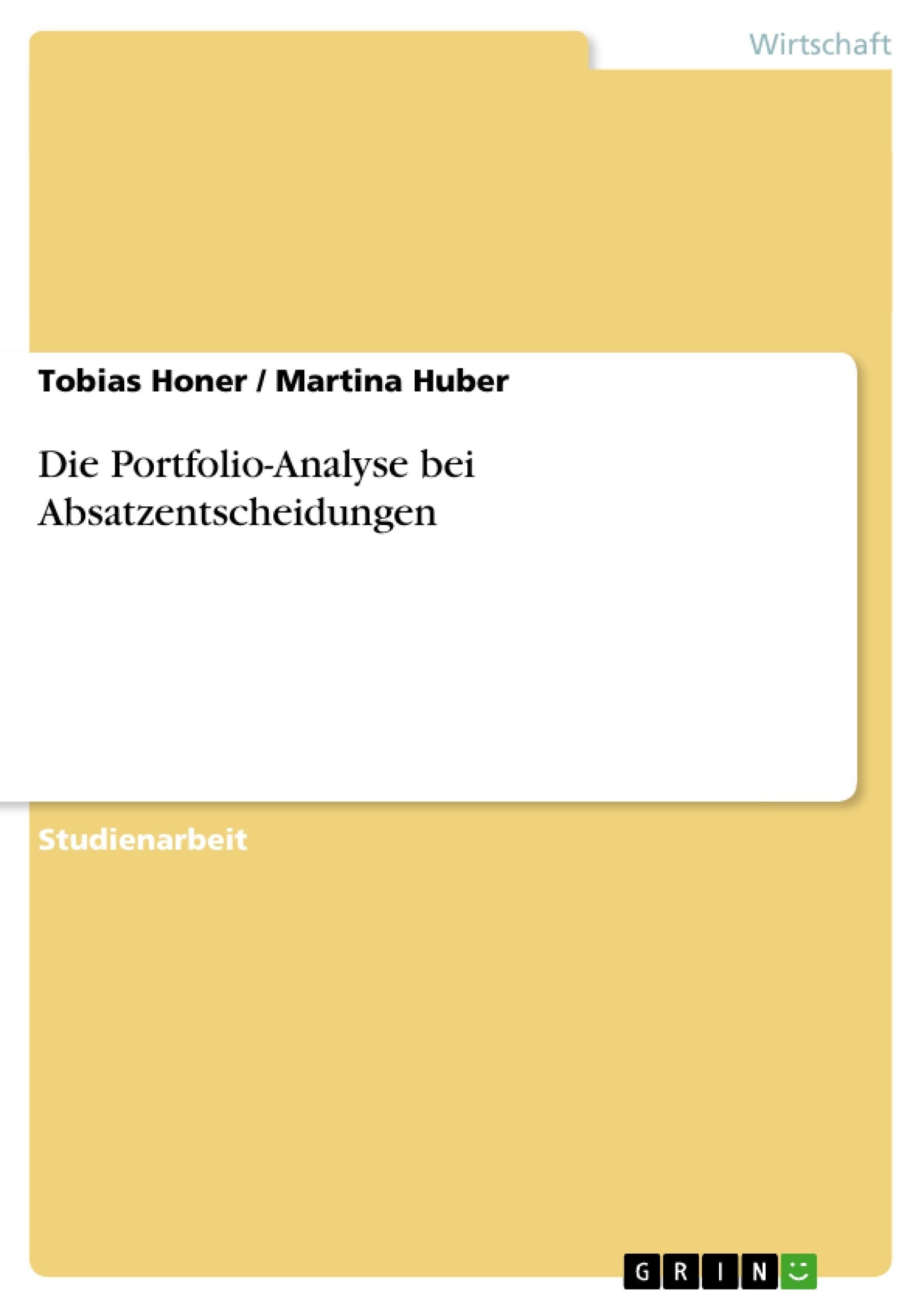 Titel: Die Portfolio-Analyse bei Absatzentscheidungen