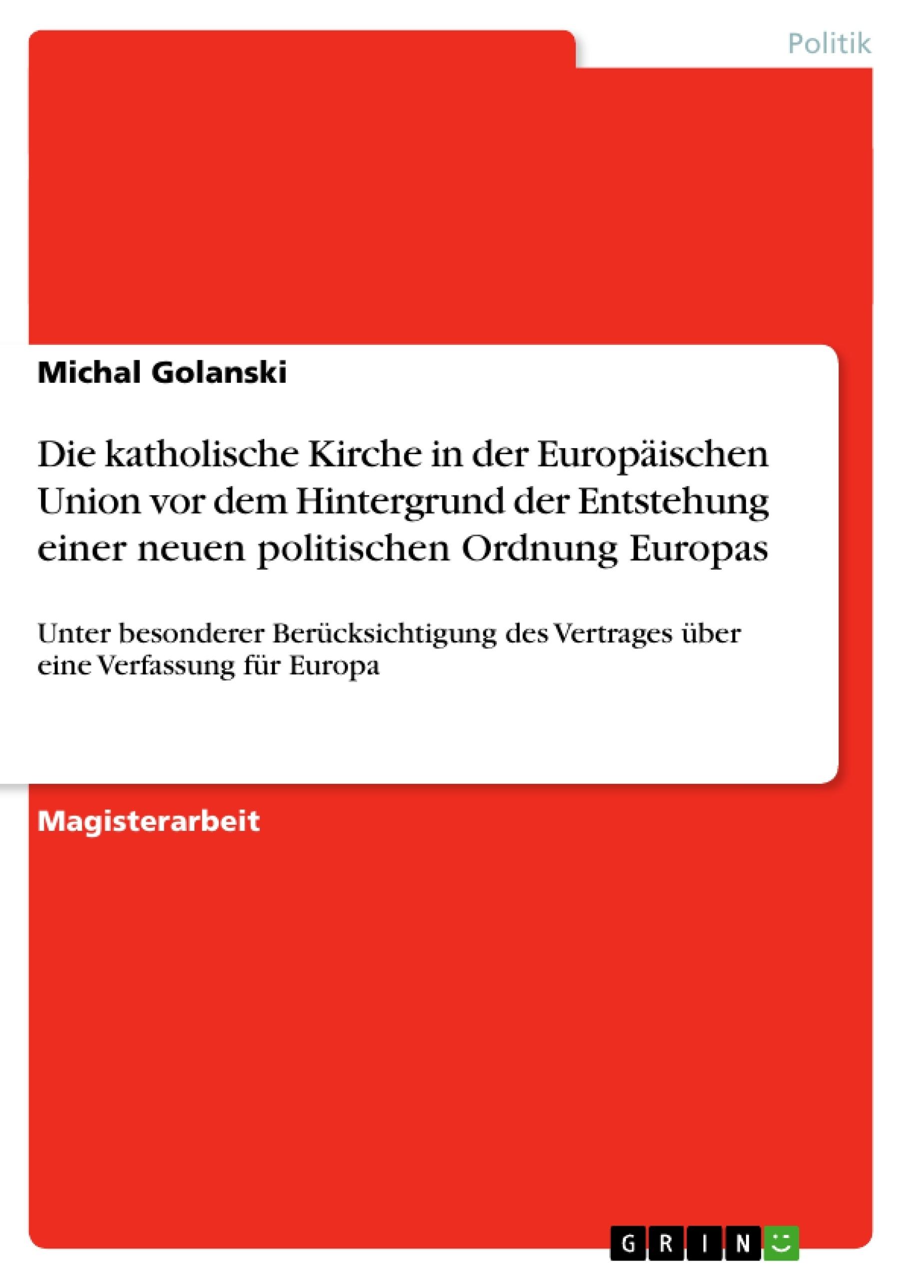 Titel: Die katholische Kirche in der Europäischen Union vor dem Hintergrund der Entstehung  einer neuen politischen Ordnung Europas