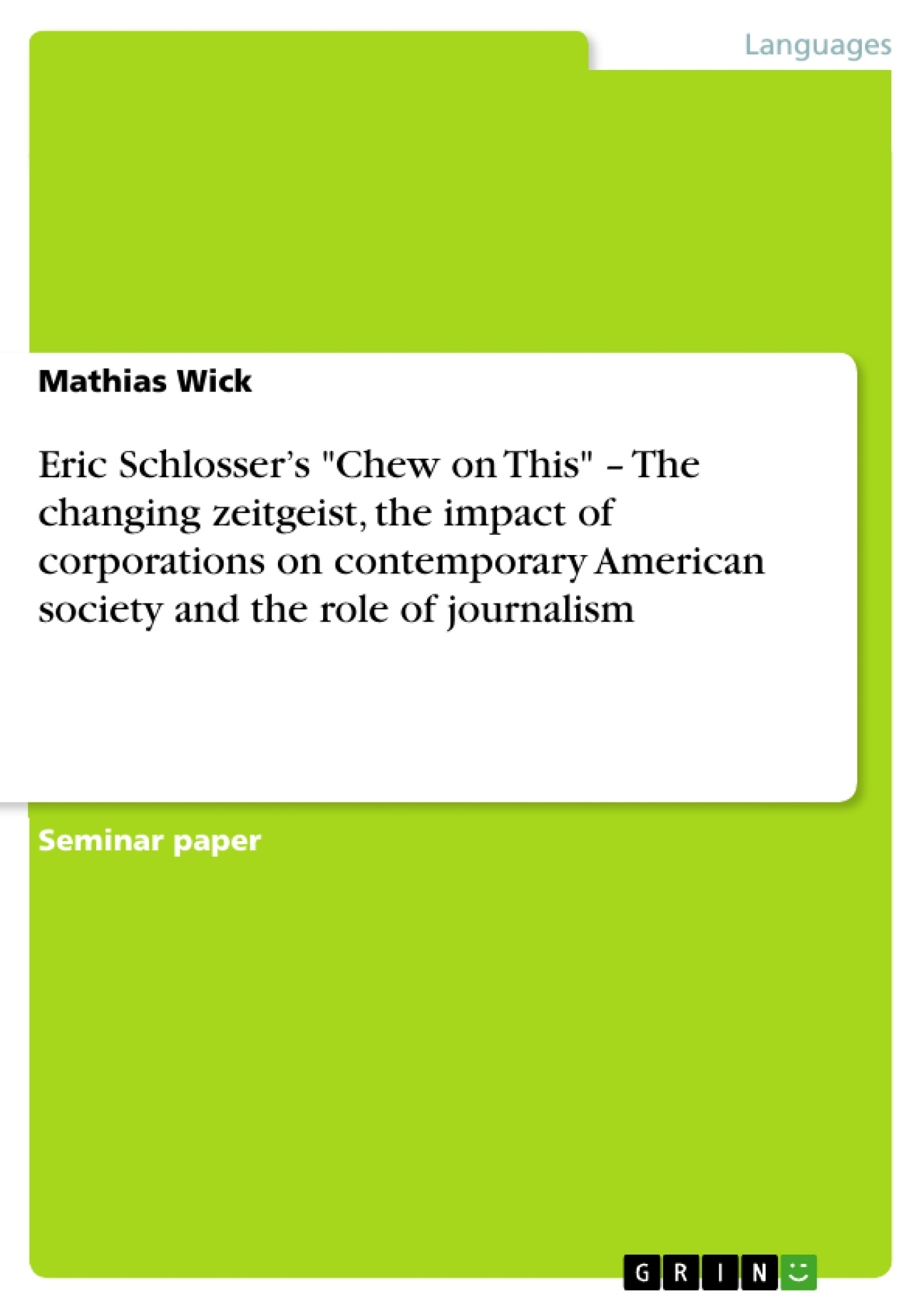 """Title: Eric Schlosser's """"Chew on This"""" – The changing zeitgeist, the impact of corporations on contemporary American society and the role of journalism"""