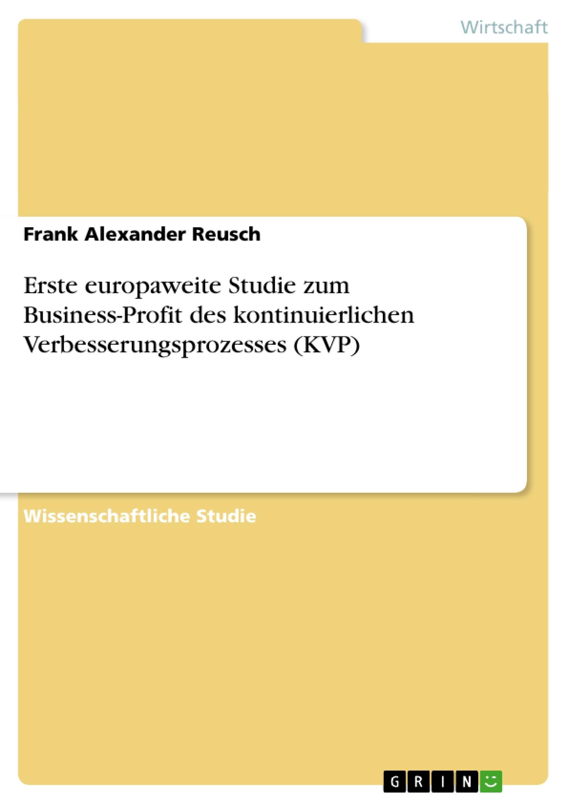 Titel: Erste europaweite Studie zum Business-Profit des kontinuierlichen Verbesserungsprozesses (KVP)