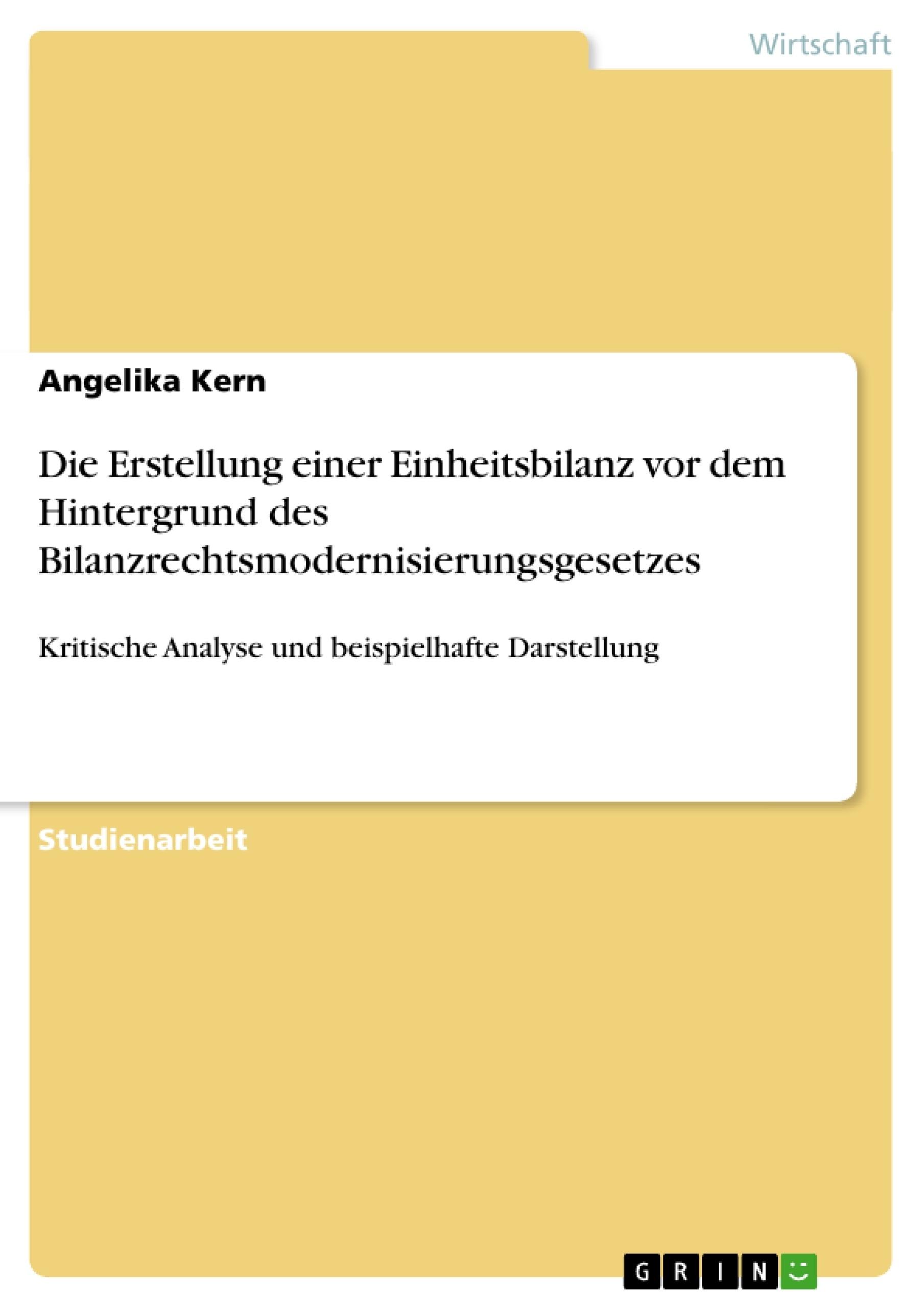 Titel: Die Erstellung einer Einheitsbilanz vor dem Hintergrund des Bilanzrechtsmodernisierungsgesetzes