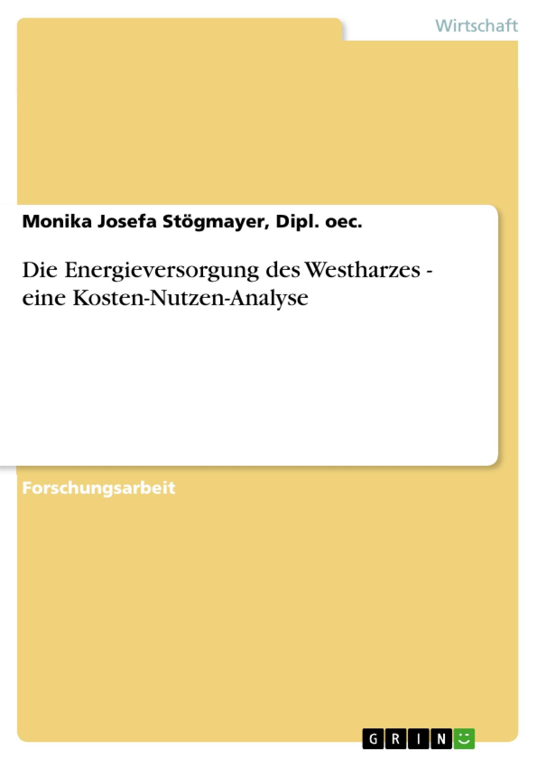 Titel: Die Energieversorgung des Westharzes - eine Kosten-Nutzen-Analyse