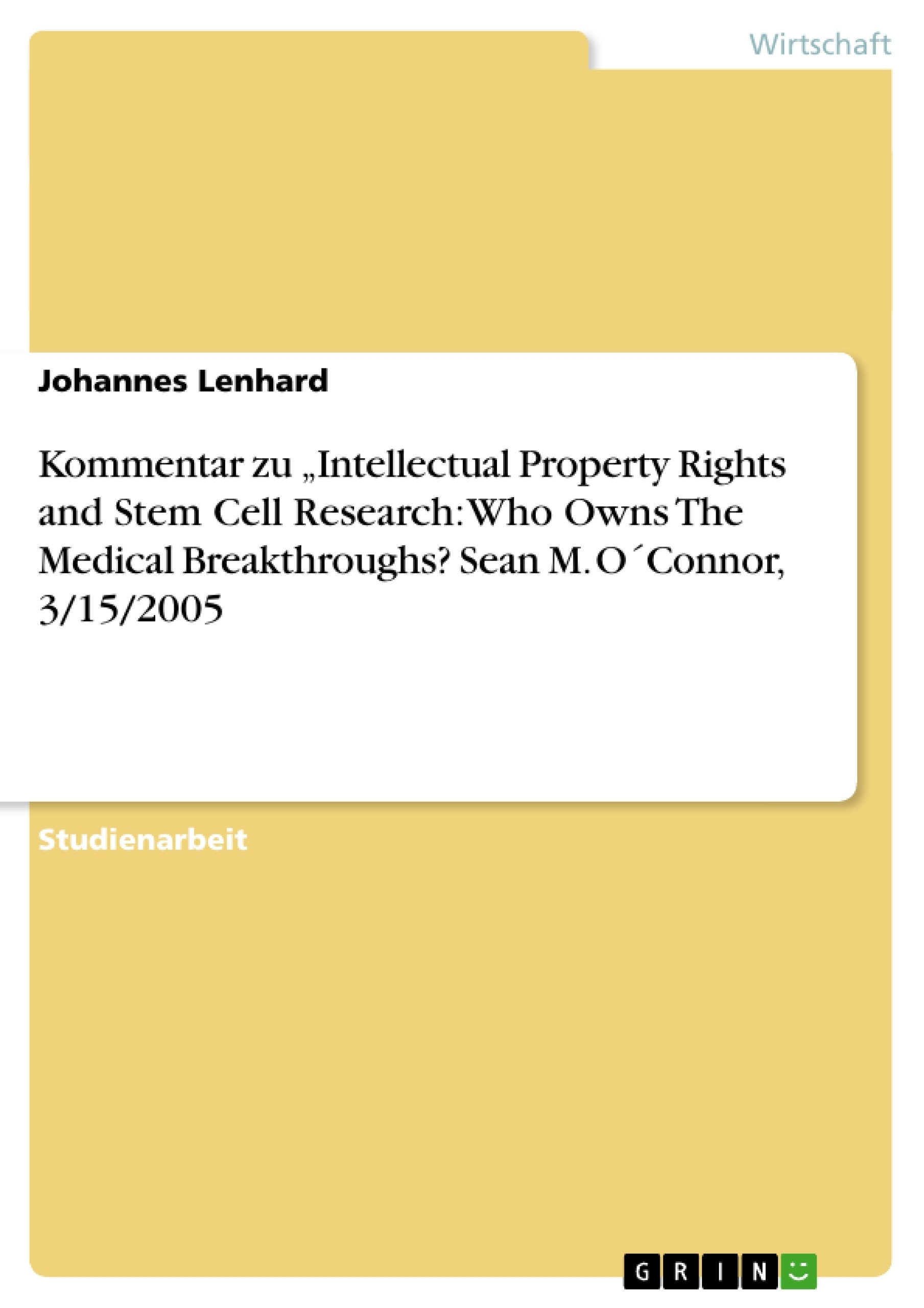 """Titel: Kommentar zu  """"Intellectual Property Rights and Stem Cell Research: Who Owns The Medical Breakthroughs?   Sean M. O´Connor, 3/15/2005"""