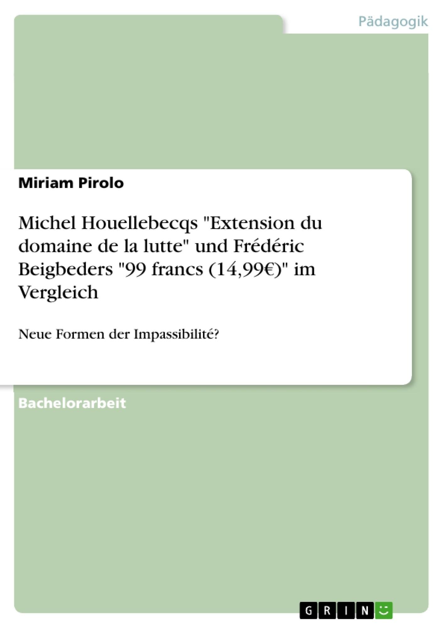"Titel: Michel Houellebecqs ""Extension du domaine de la lutte"" und Frédéric Beigbeders ""99 francs (14,99€)"" im Vergleich"