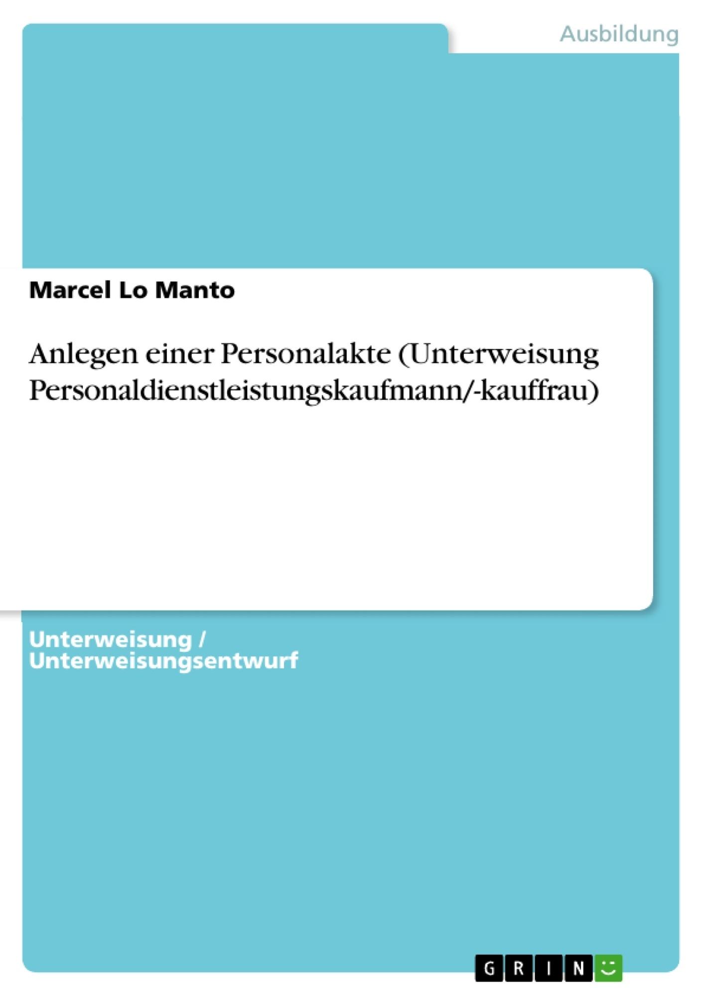 Titel: Anlegen einer Personalakte (Unterweisung Personaldienstleistungskaufmann/-kauffrau)