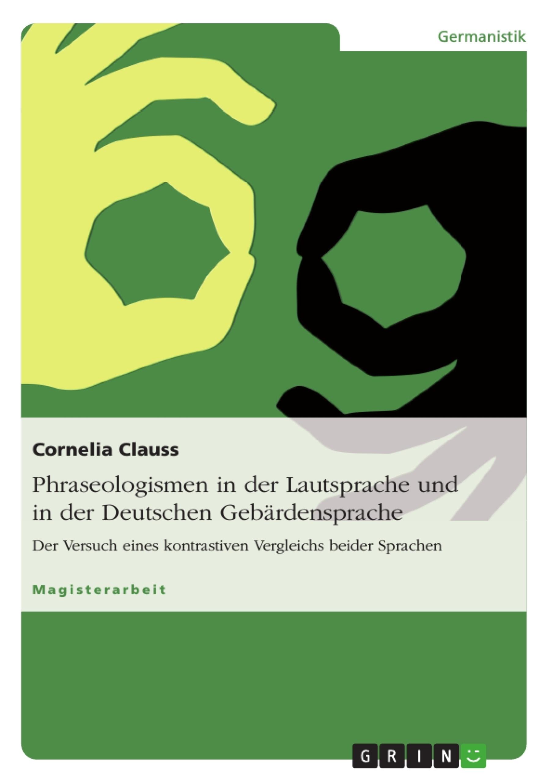 Titel: Phraseologismen in der Lautsprache und in der Deutschen Gebärdensprache
