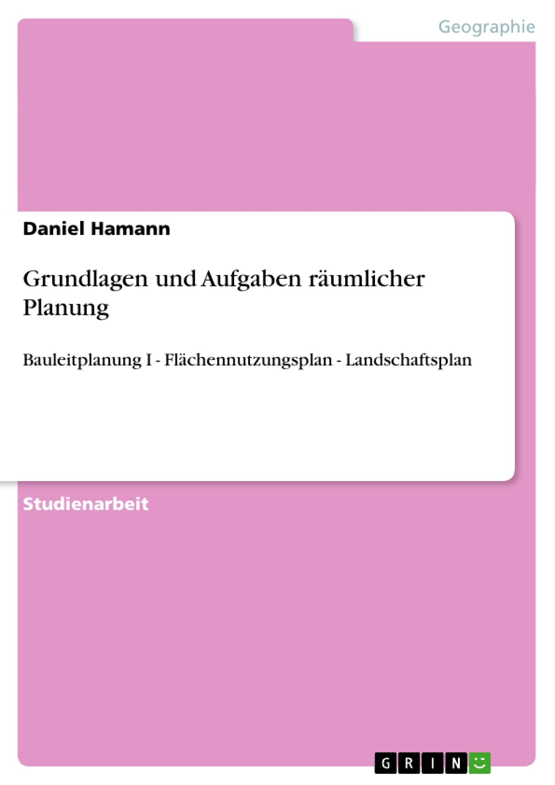 Titel: Grundlagen und Aufgaben räumlicher Planung