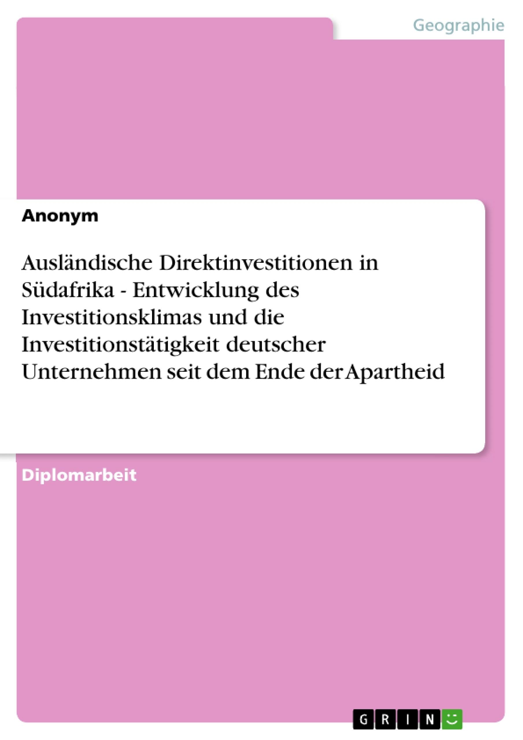 Titel: Ausländische Direktinvestitionen in Südafrika - Entwicklung des Investitionsklimas und die Investitionstätigkeit deutscher Unternehmen seit dem Ende der Apartheid