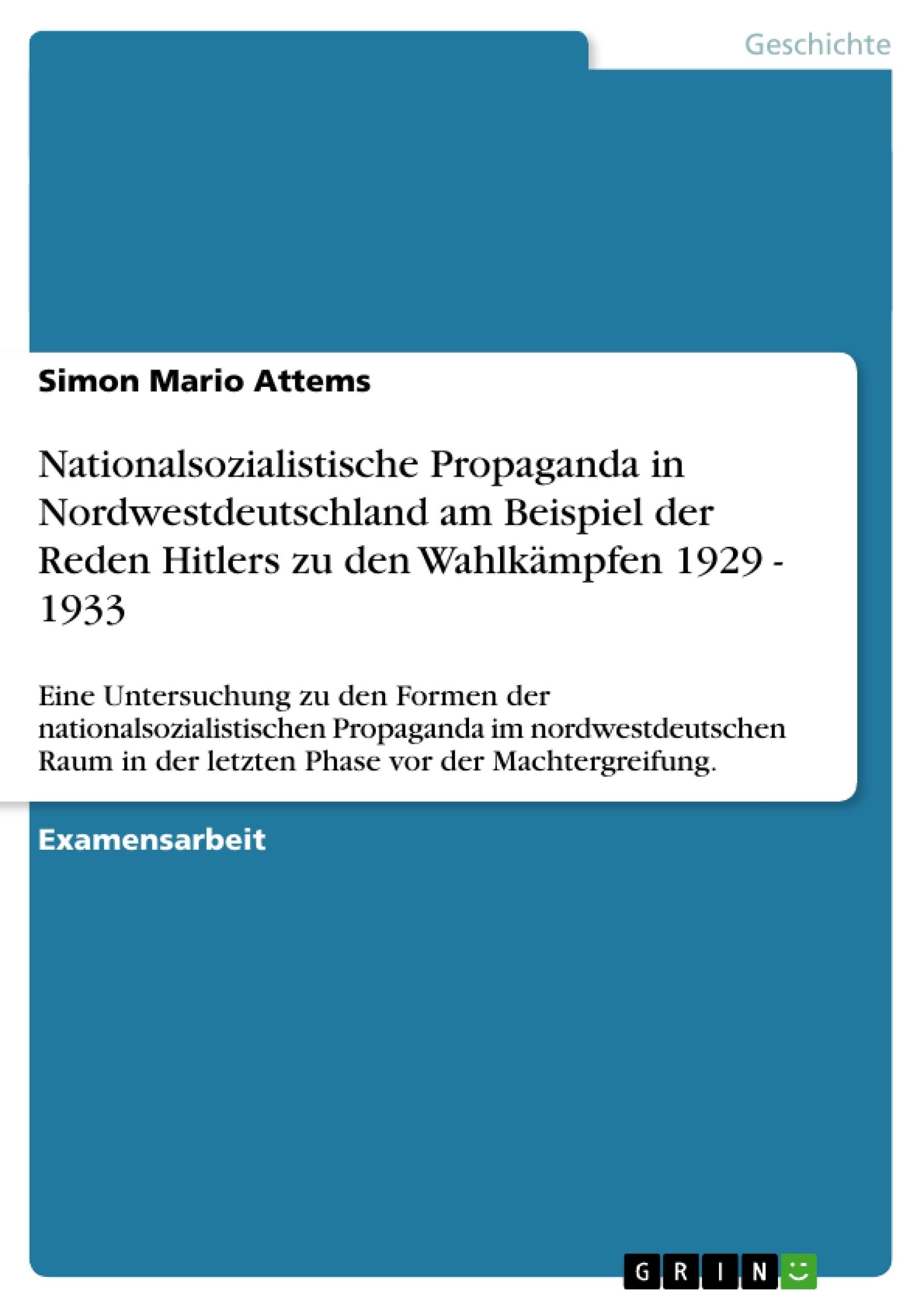 Titel: Nationalsozialistische Propaganda in Nordwestdeutschland am Beispiel der Reden Hitlers zu den Wahlkämpfen 1929 - 1933
