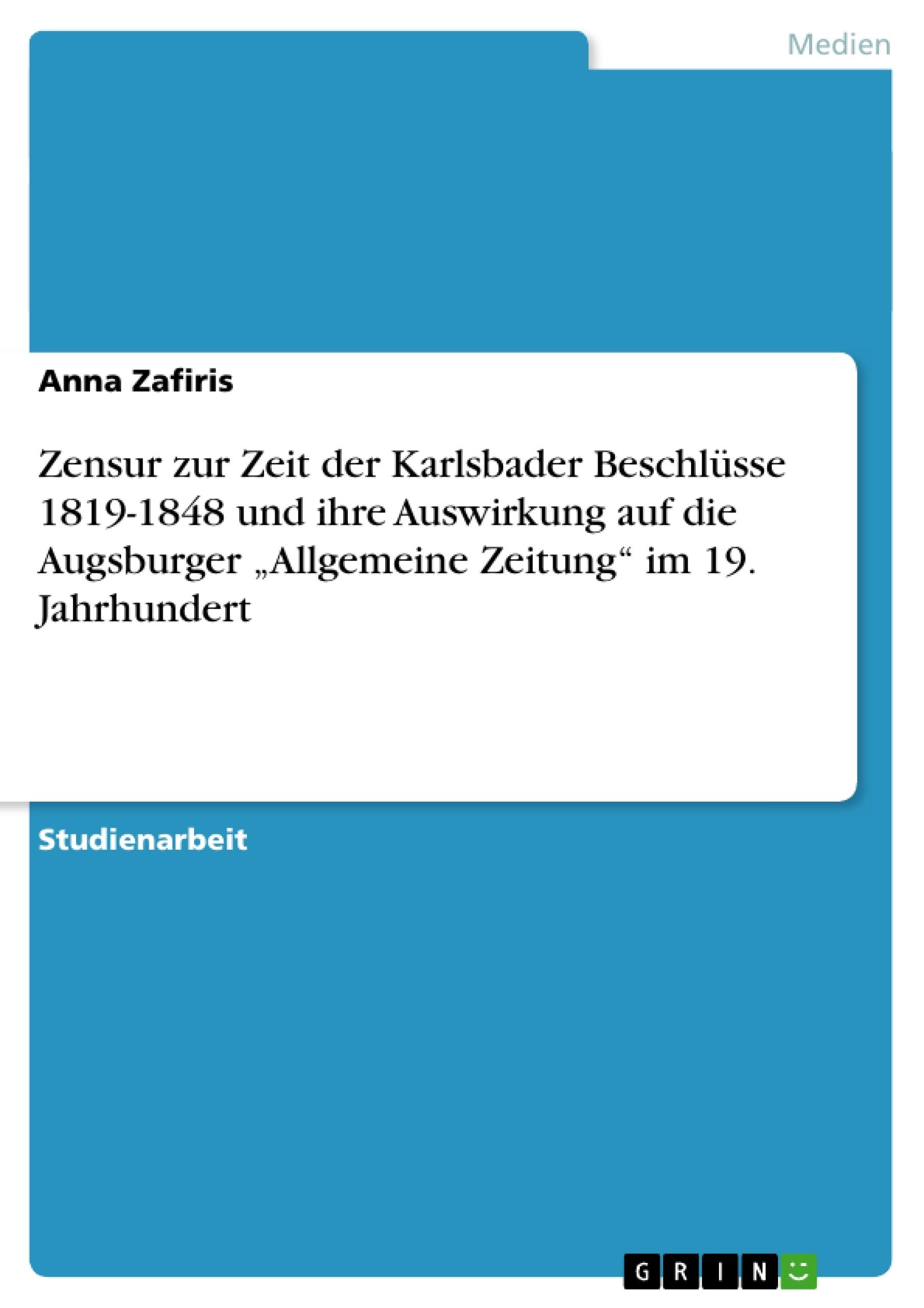 """Titel: Zensur zur Zeit der Karlsbader Beschlüsse 1819-1848 und ihre Auswirkung auf die Augsburger """"Allgemeine Zeitung"""" im 19. Jahrhundert"""