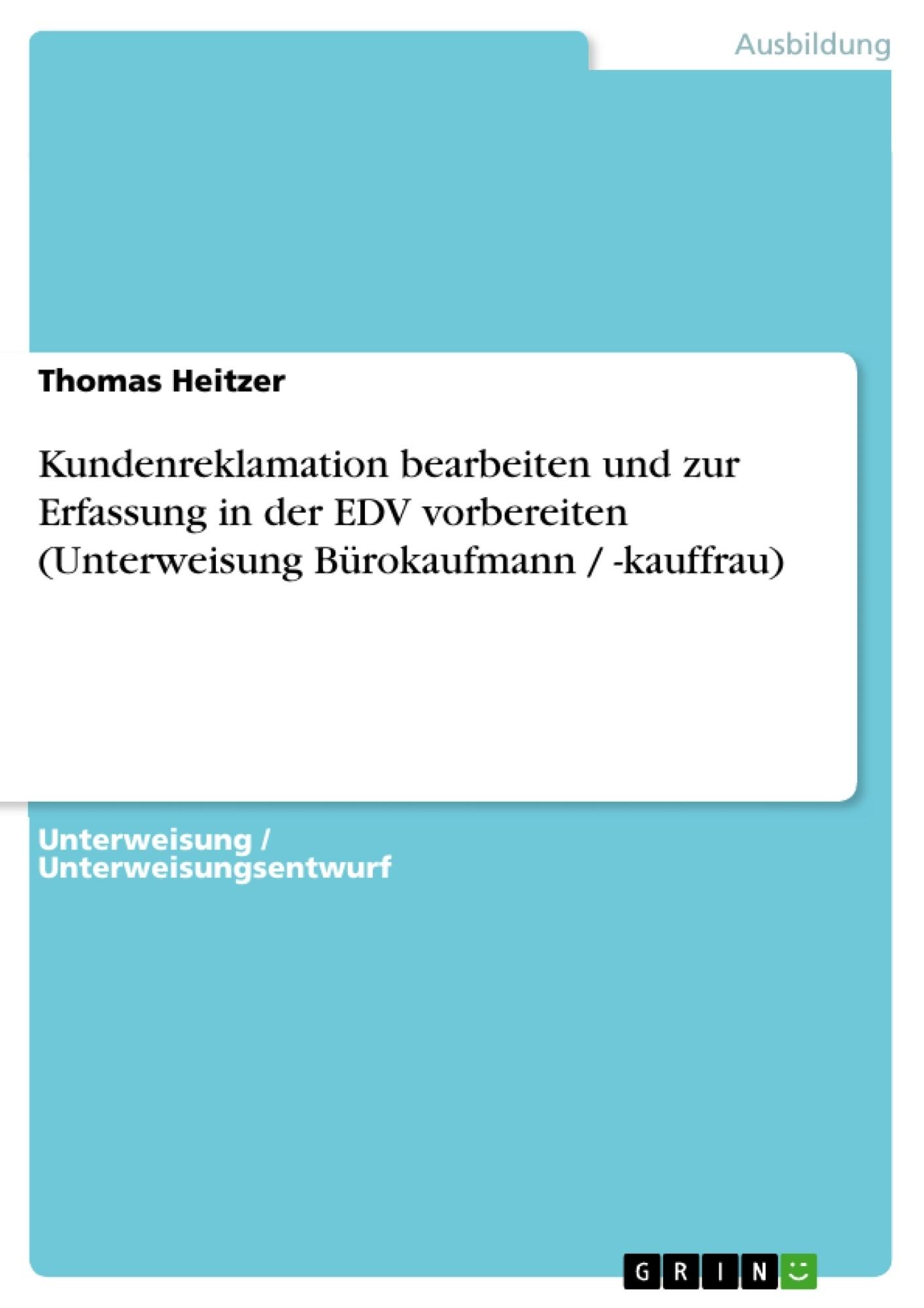 Titel: Kundenreklamation bearbeiten und zur Erfassung in der EDV vorbereiten (Unterweisung Bürokaufmann / -kauffrau)