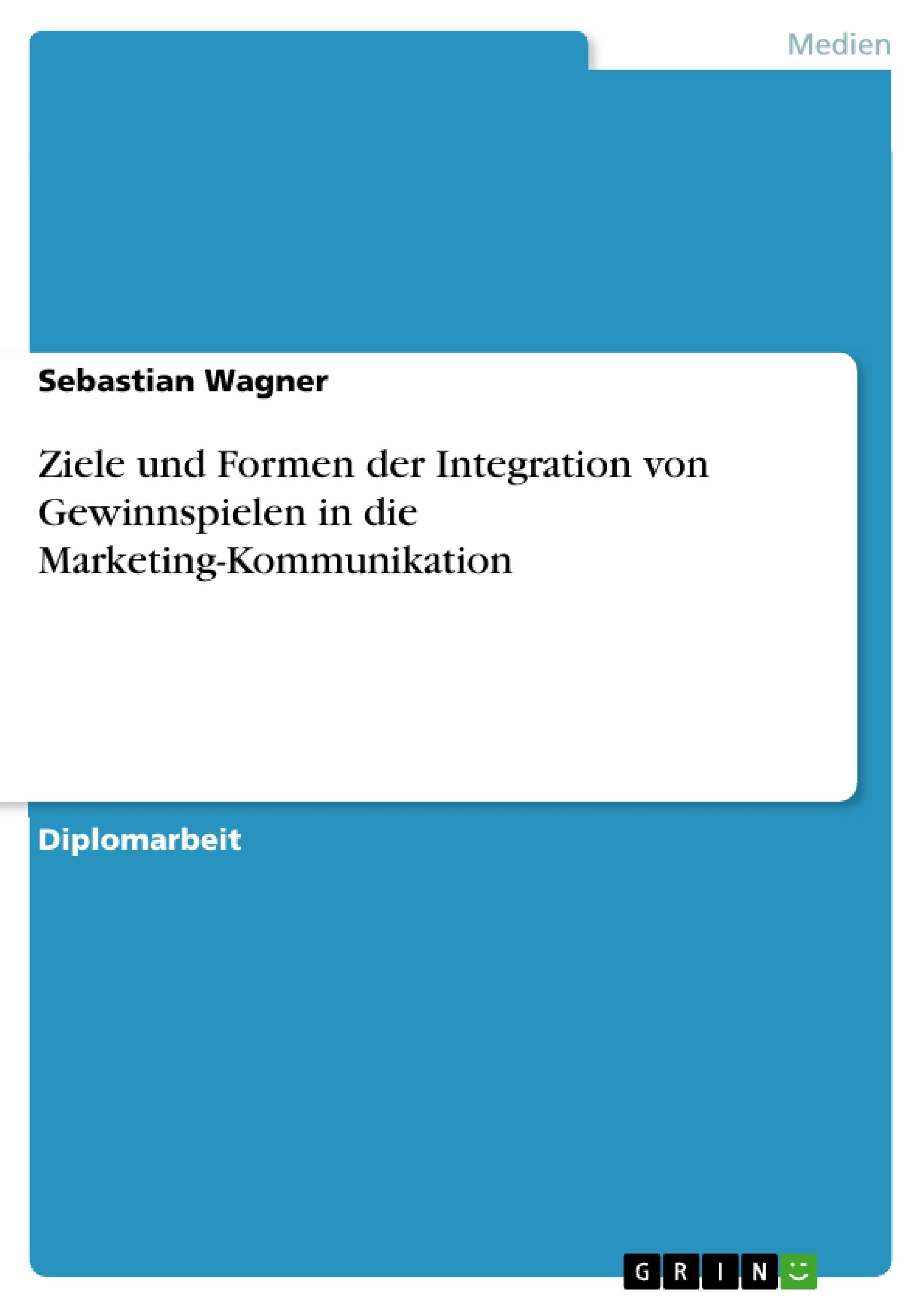 Titel: Ziele und Formen der Integration von Gewinnspielen in die Marketing-Kommunikation