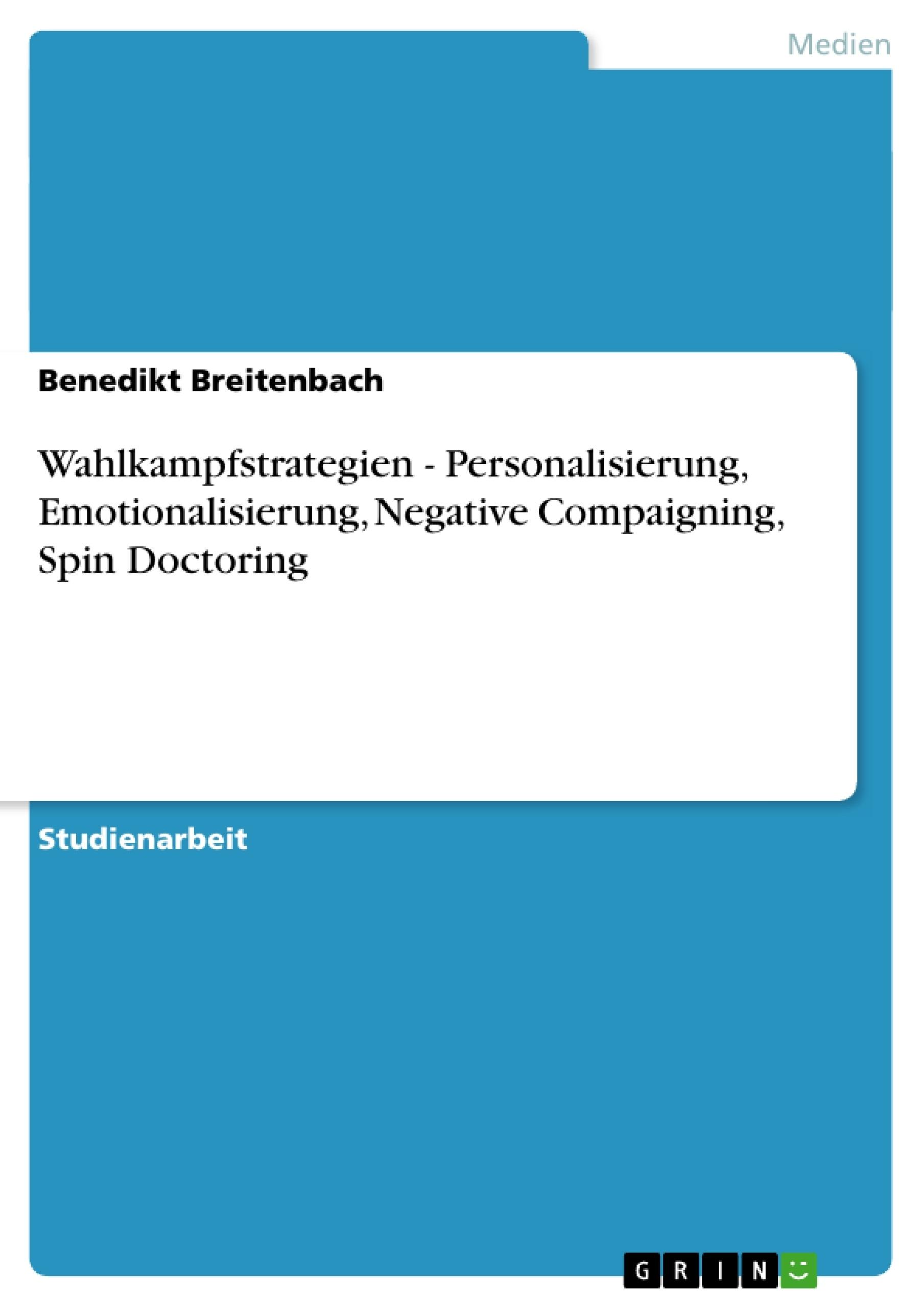 Titel: Wahlkampfstrategien - Personalisierung, Emotionalisierung, Negative Compaigning, Spin Doctoring