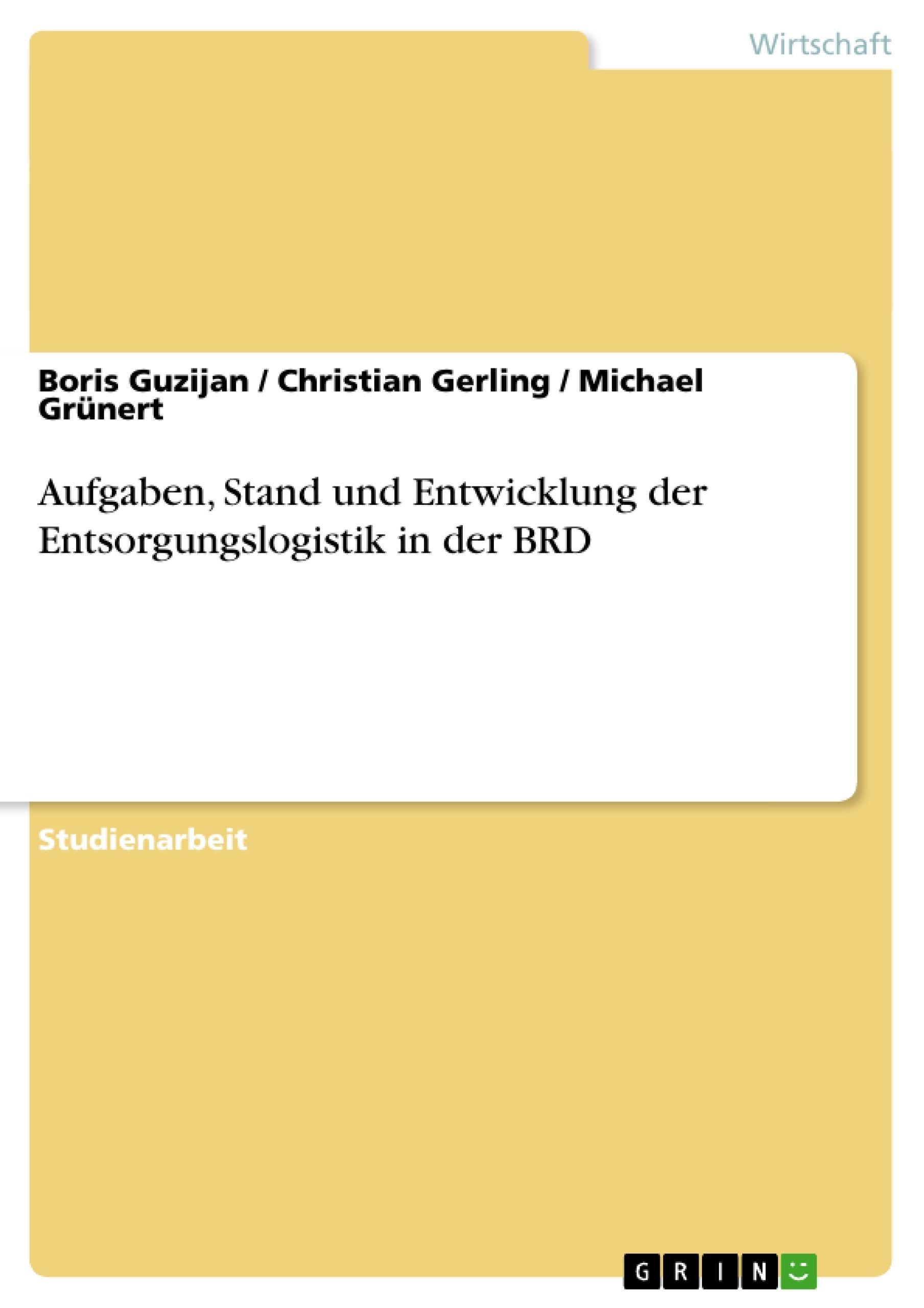 Titel: Aufgaben, Stand und Entwicklung der Entsorgungslogistik in der BRD