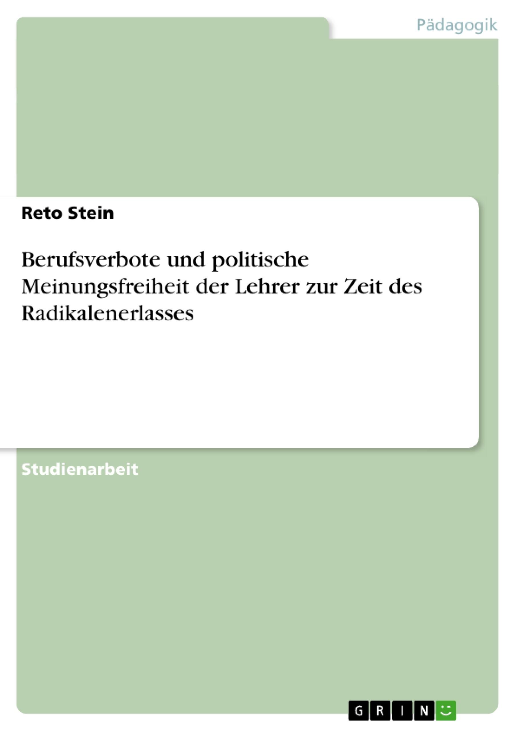 Titel: Berufsverbote und politische Meinungsfreiheit der Lehrer zur Zeit des Radikalenerlasses
