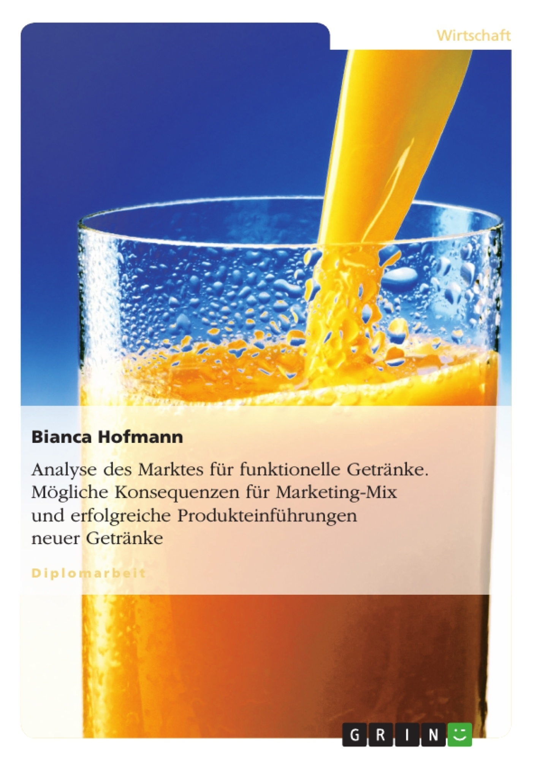 Titel: Analyse des Marktes für funktionelle Getränke. Mögliche Konsequenzen für Marketing-Mix und erfolgreiche Produkteinführungen neuer Getränke