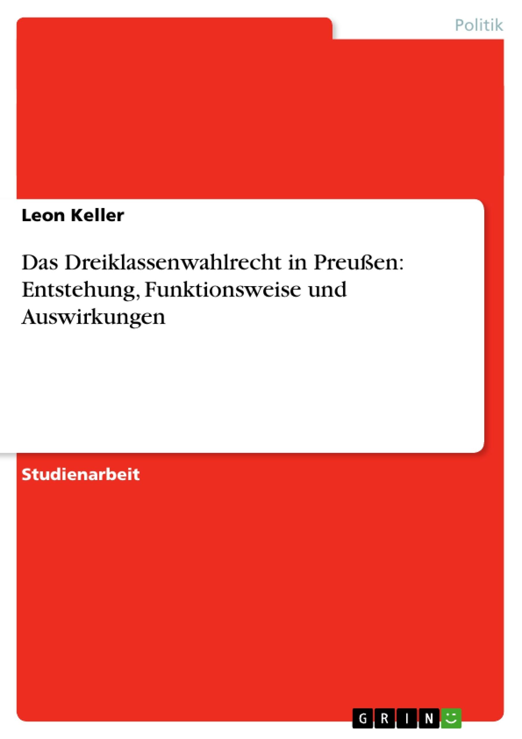 Titel: Das Dreiklassenwahlrecht in Preußen: Entstehung, Funktionsweise und Auswirkungen