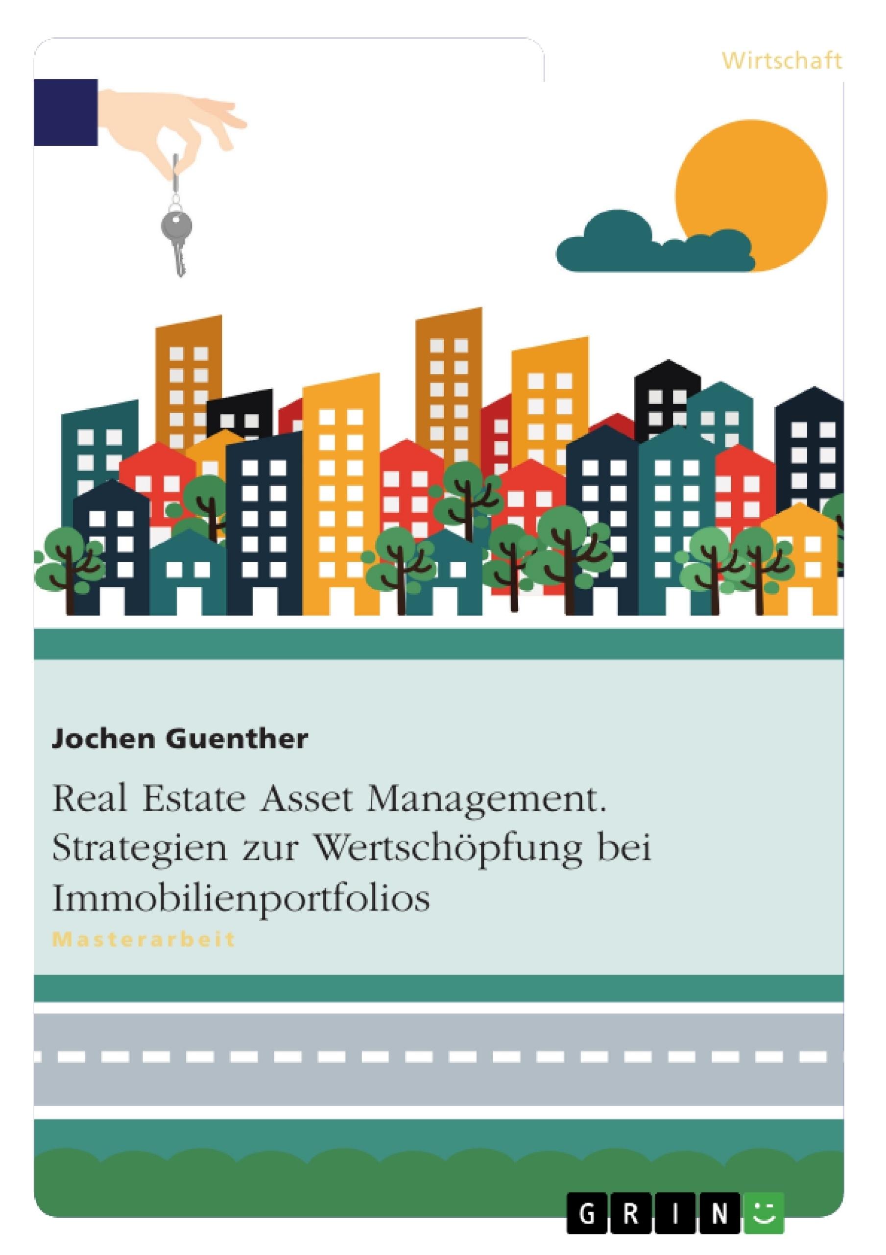 Titel: Real Estate Asset Management. Strategien zur Wertschöpfung bei Immobilienportfolios