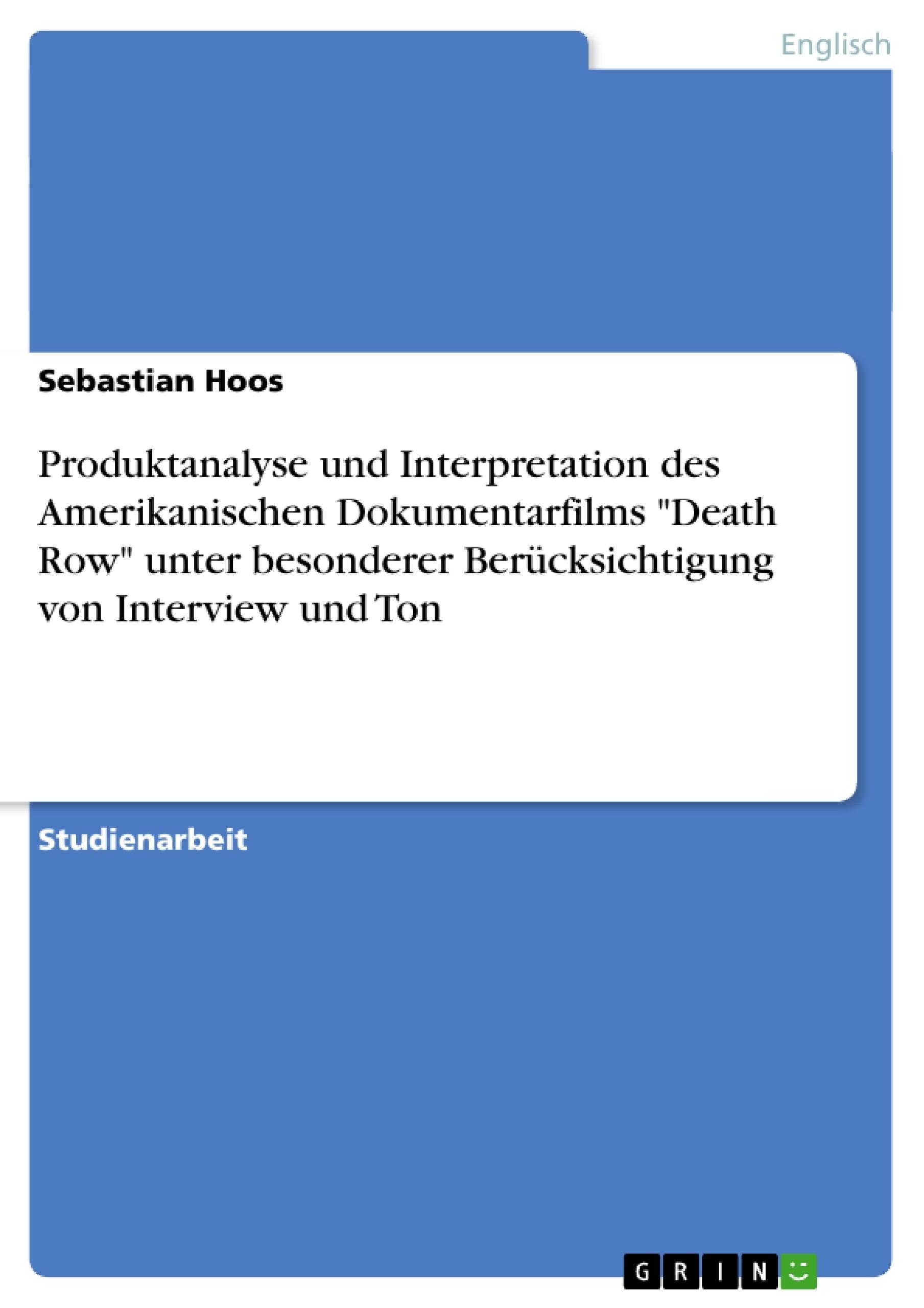 """Titel: Produktanalyse und Interpretation des Amerikanischen Dokumentarfilms """"Death Row"""" unter besonderer Berücksichtigung von Interview und Ton"""